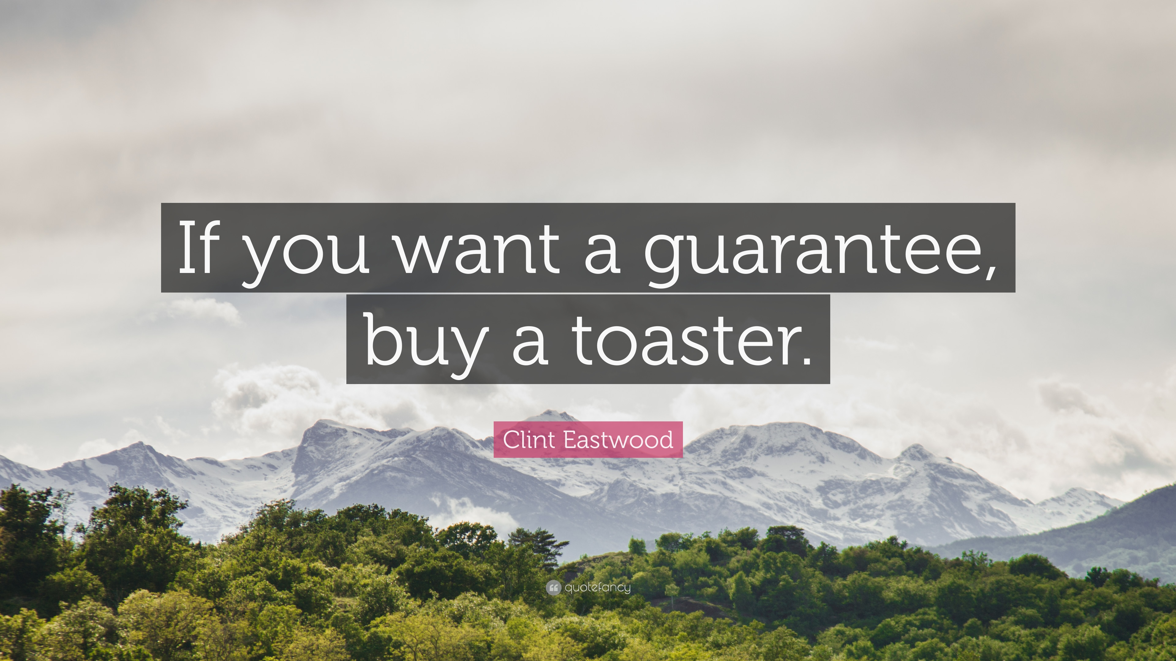 "Clint Eastwood Quote ""If you want a guarantee a toaster"
