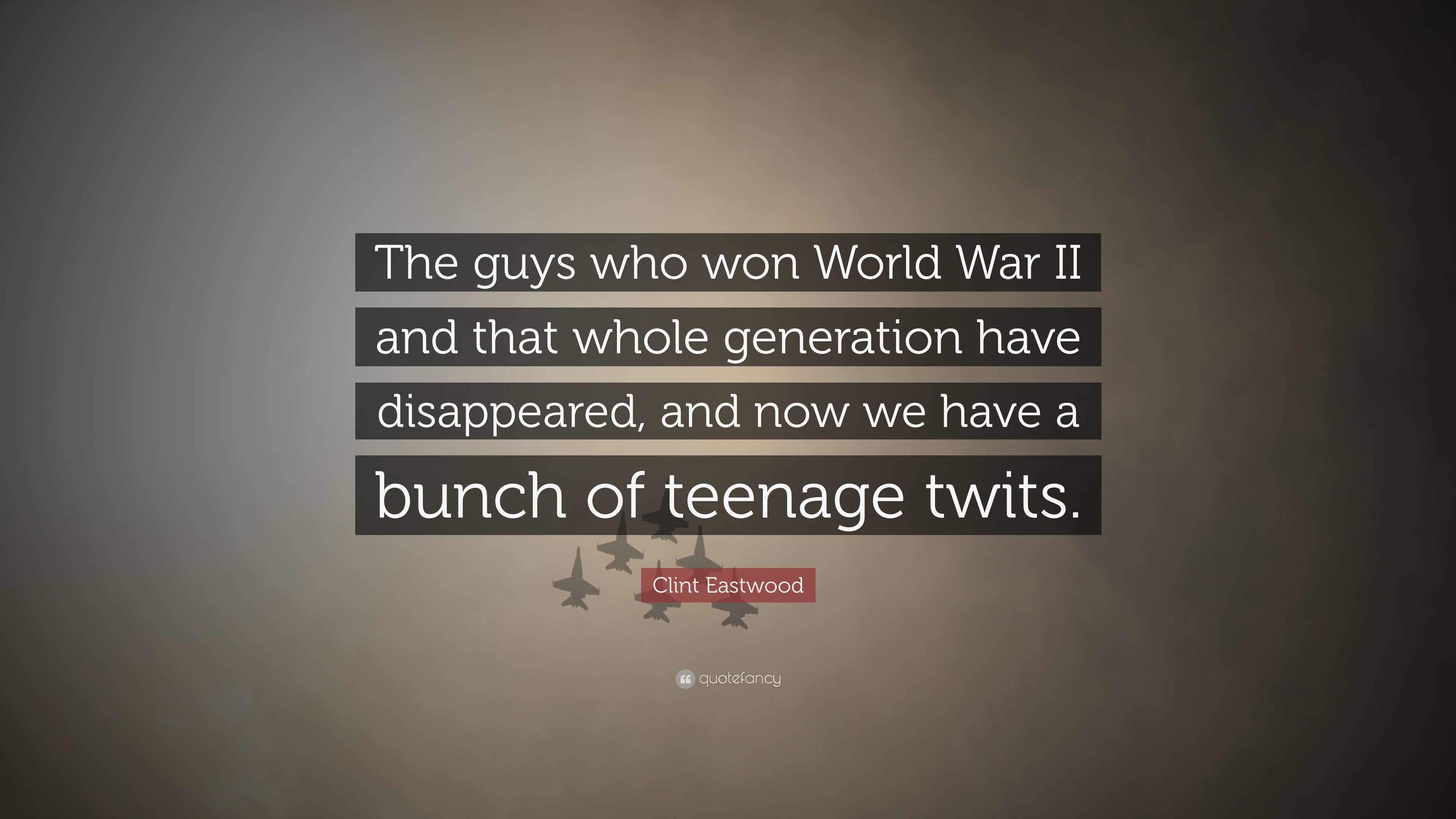 """Clint Eastwood Quote: """"The guys who won World War II and"""
