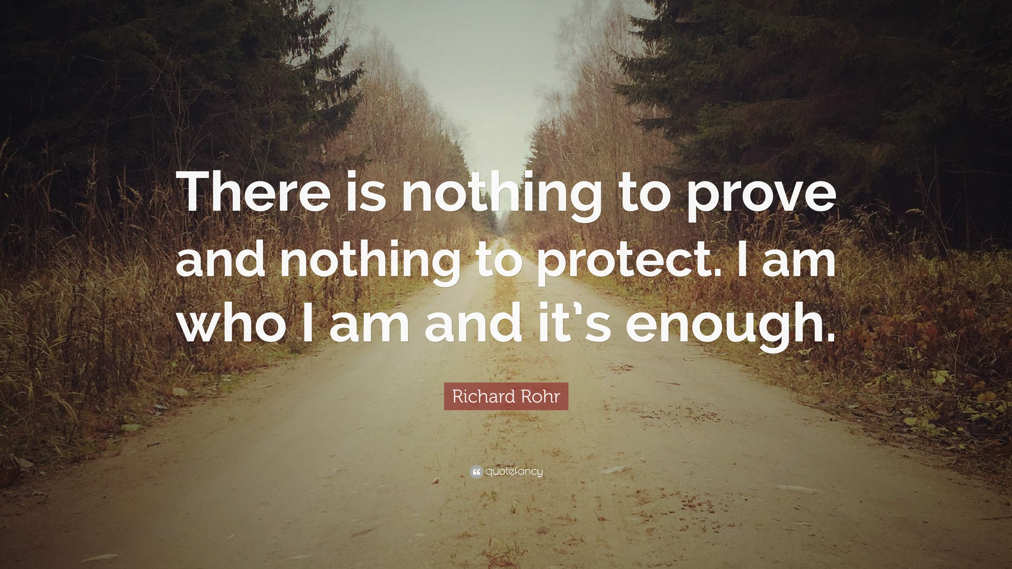 """You Have Nothing To Prove Quotes: Richard Rohr Quote: """"There Is Nothing To Prove And Nothing"""