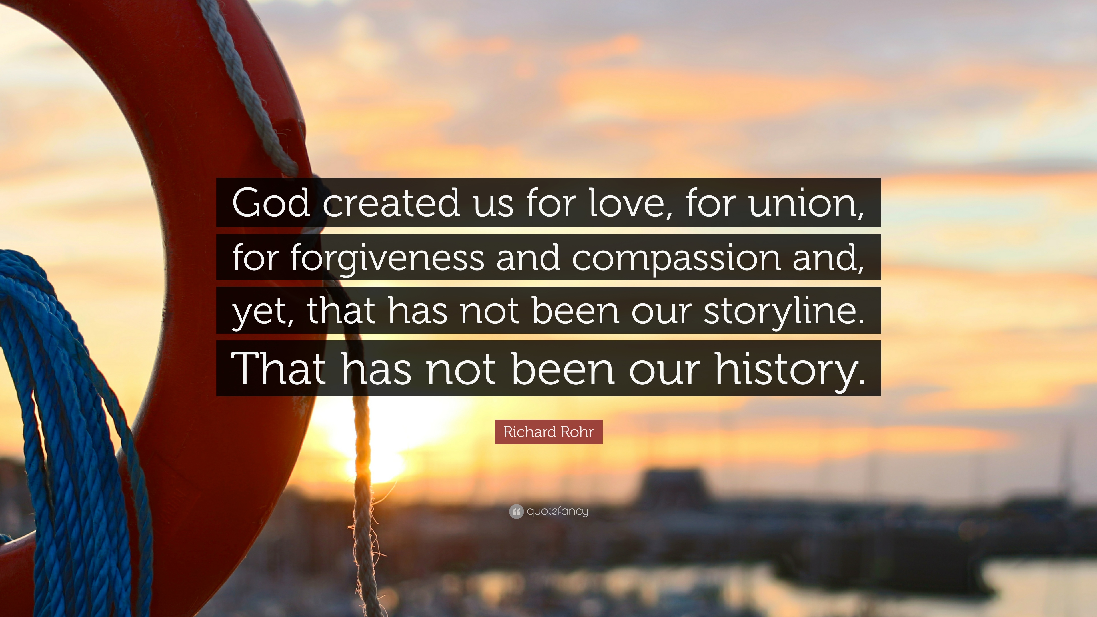 "Richard Rohr Quote: ""God created us for love, for union, for"