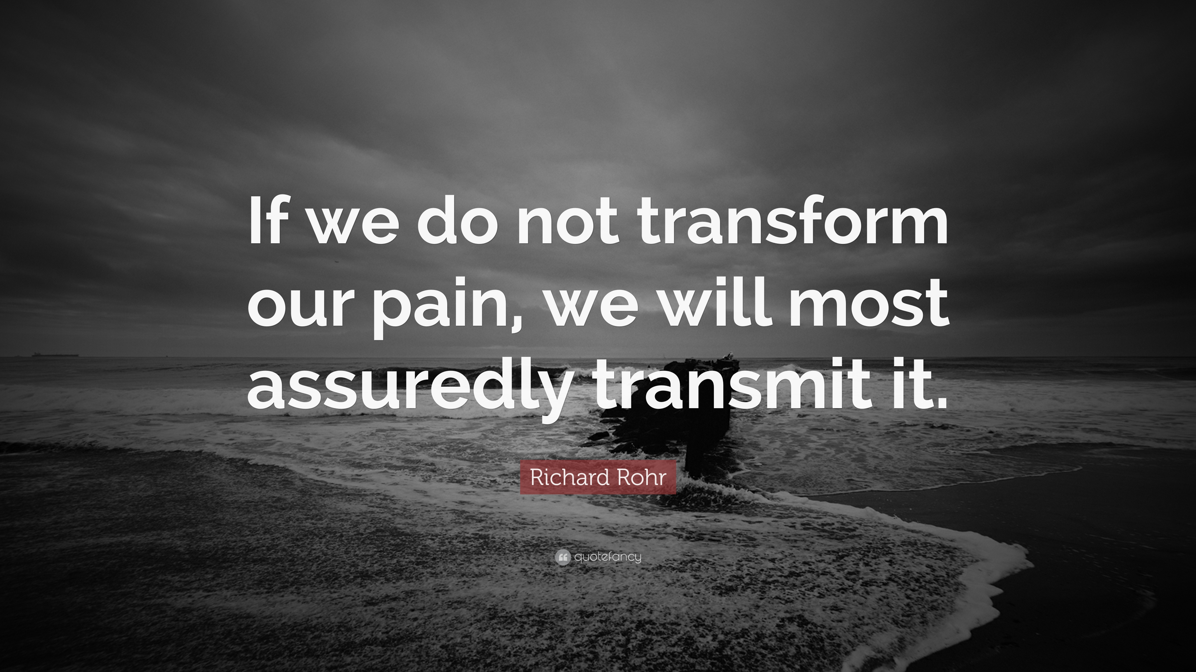 Richard Rohr Quotes   Richard Rohr Quote If We Do Not Transform Our Pain We Will Most