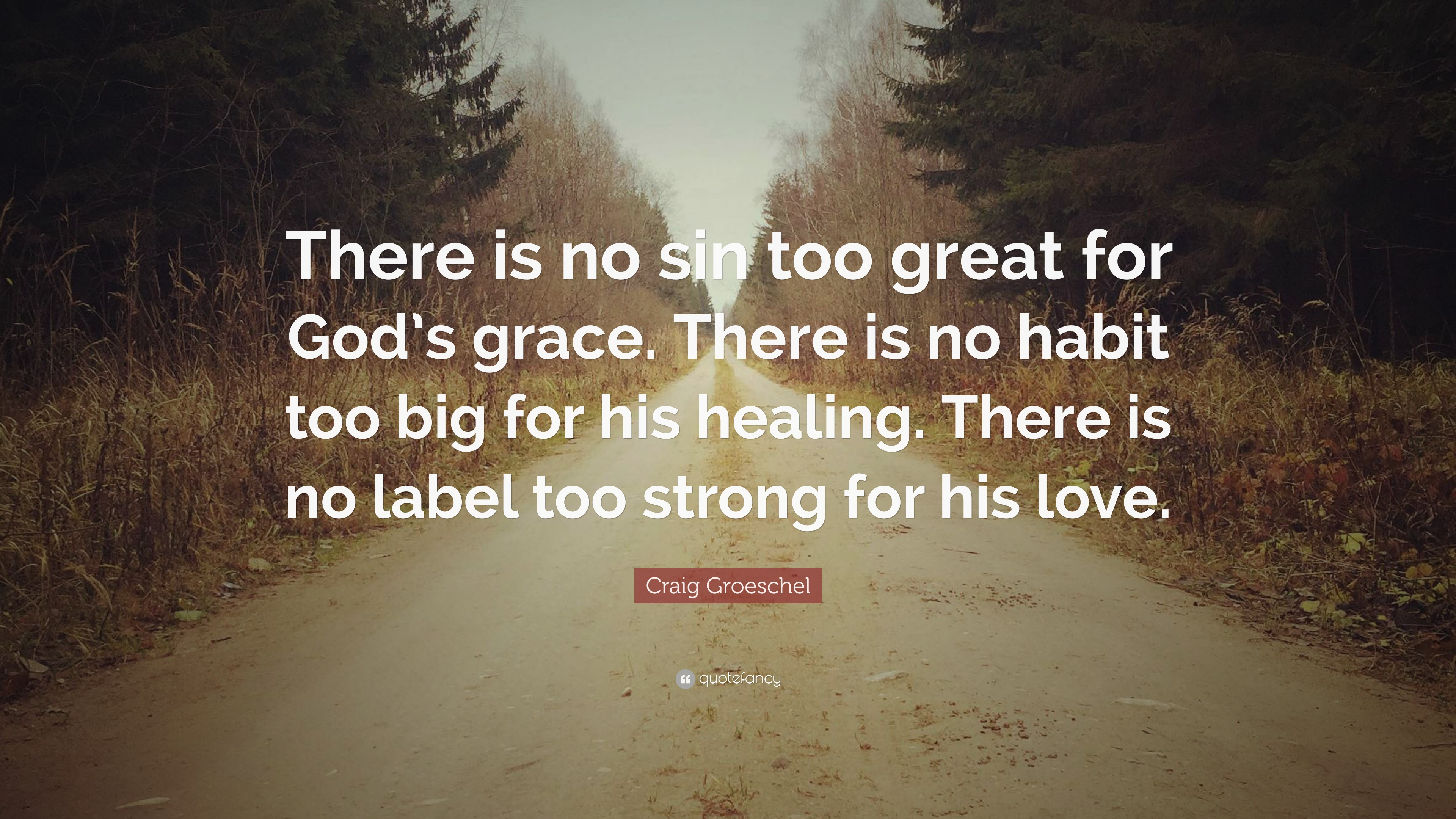 """Quotes On God's Grace Craig Groeschel Quote """"There Is No Sin Too Great For God's Grace ."""