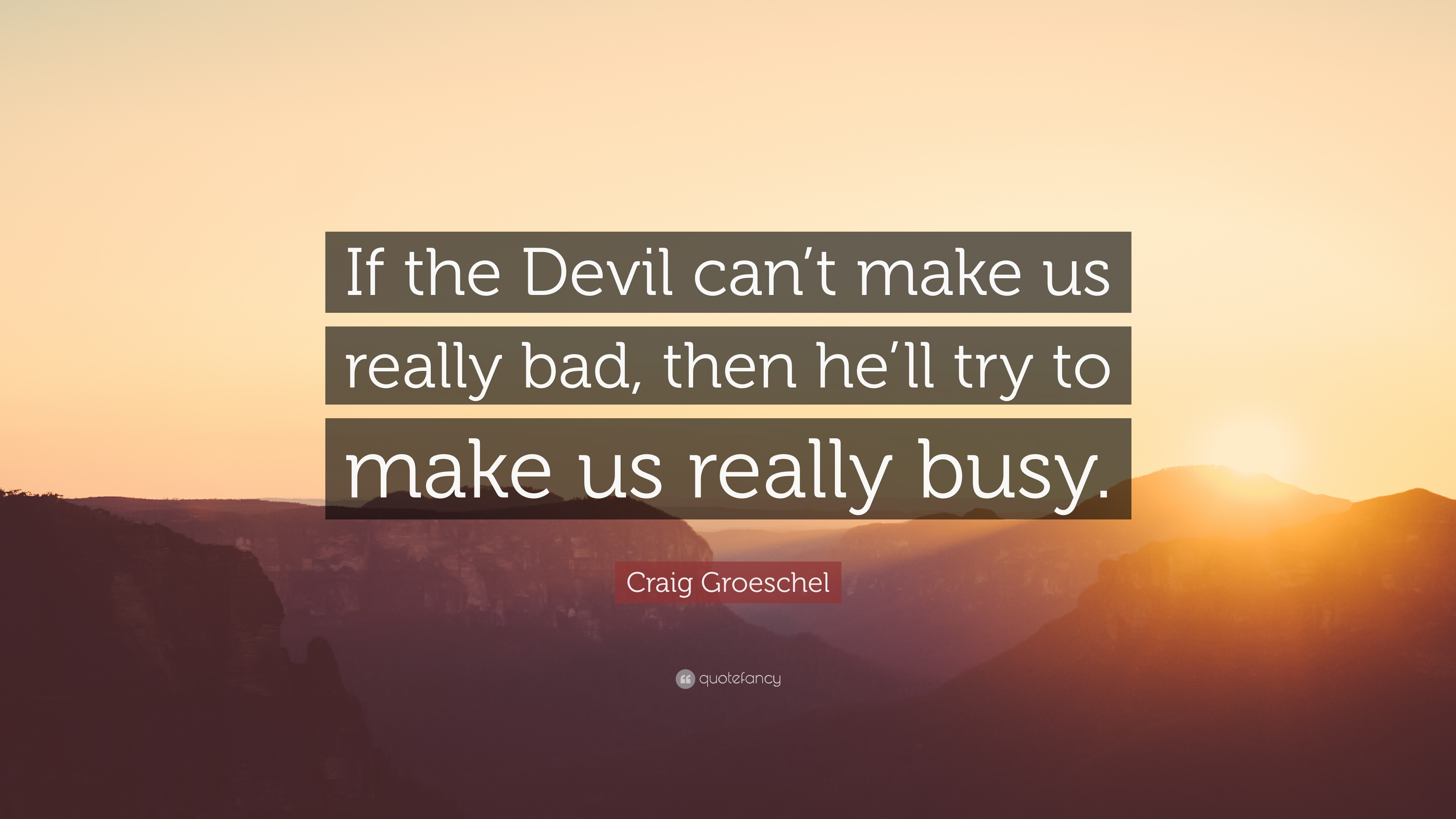 Craig Groeschel Quote If The Devil Cant Make Us Really Bad Then