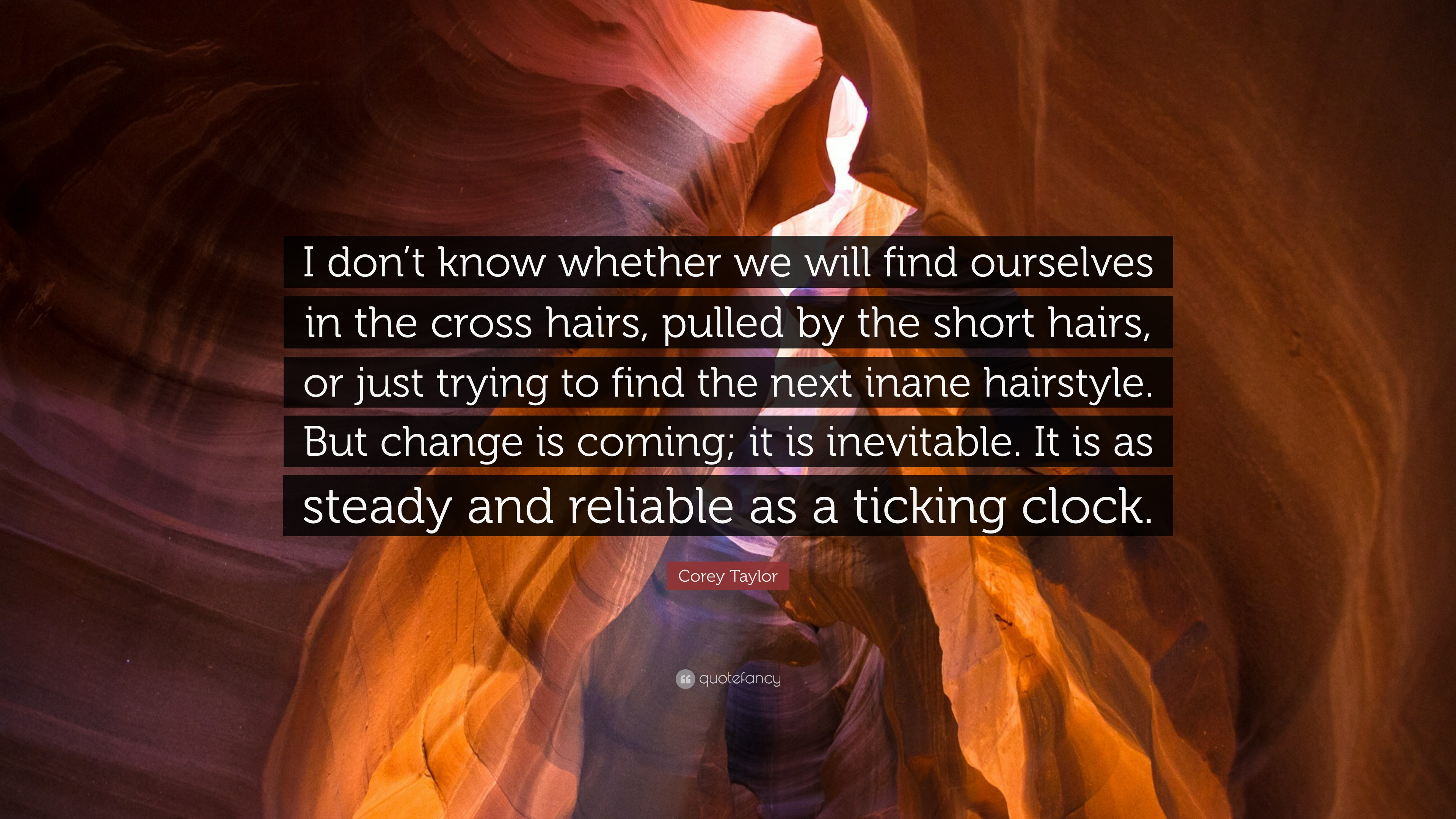 Corey Taylor Quote I Don T Know Whether We Will Find Ourselves In The Cross Hairs Pulled By The Short Hairs Or Just Trying To Find The Ne 7 Wallpapers Quotefancy