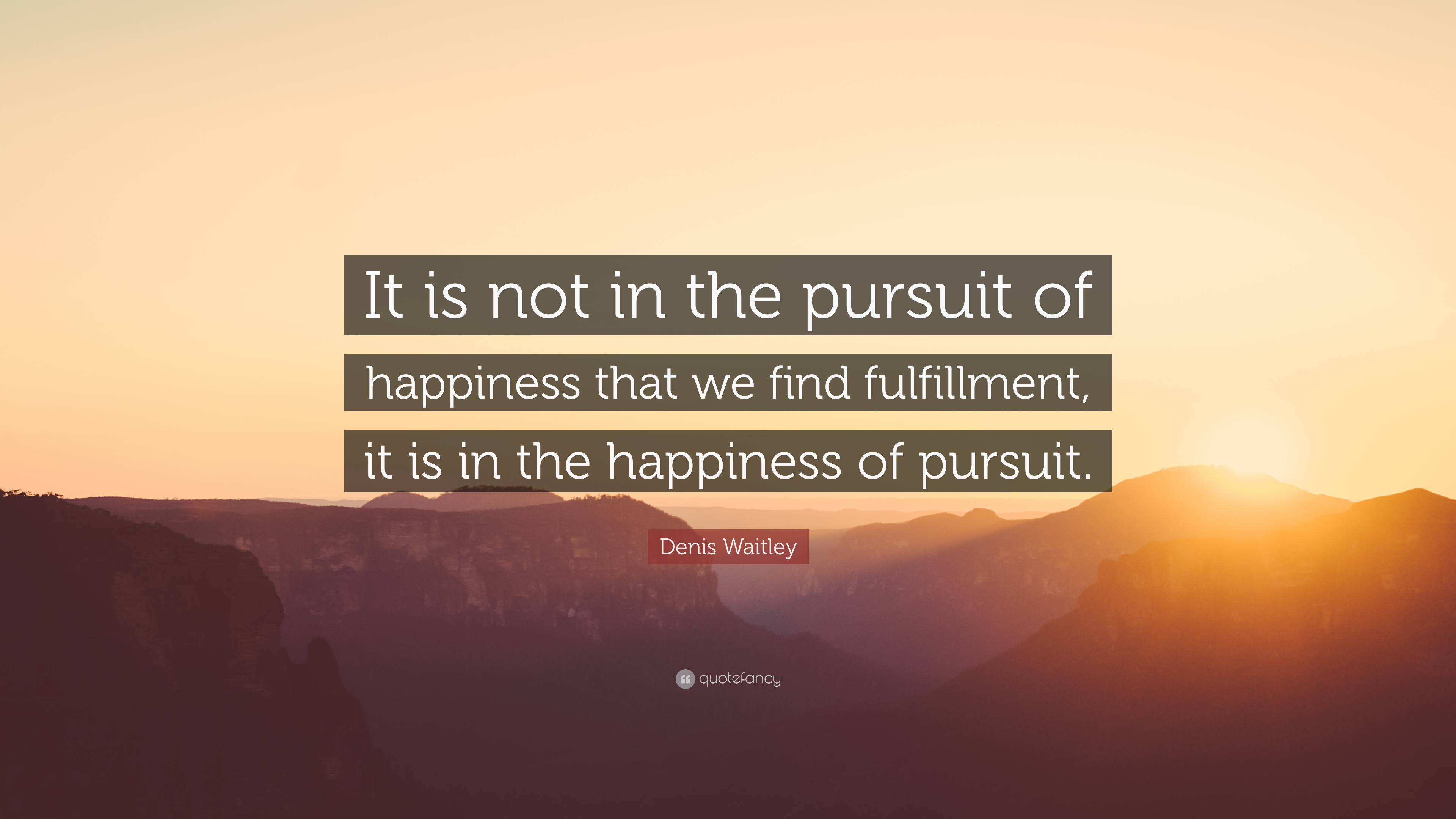 "Denis Waitley Quote: ""It is not in the pursuit of ..."