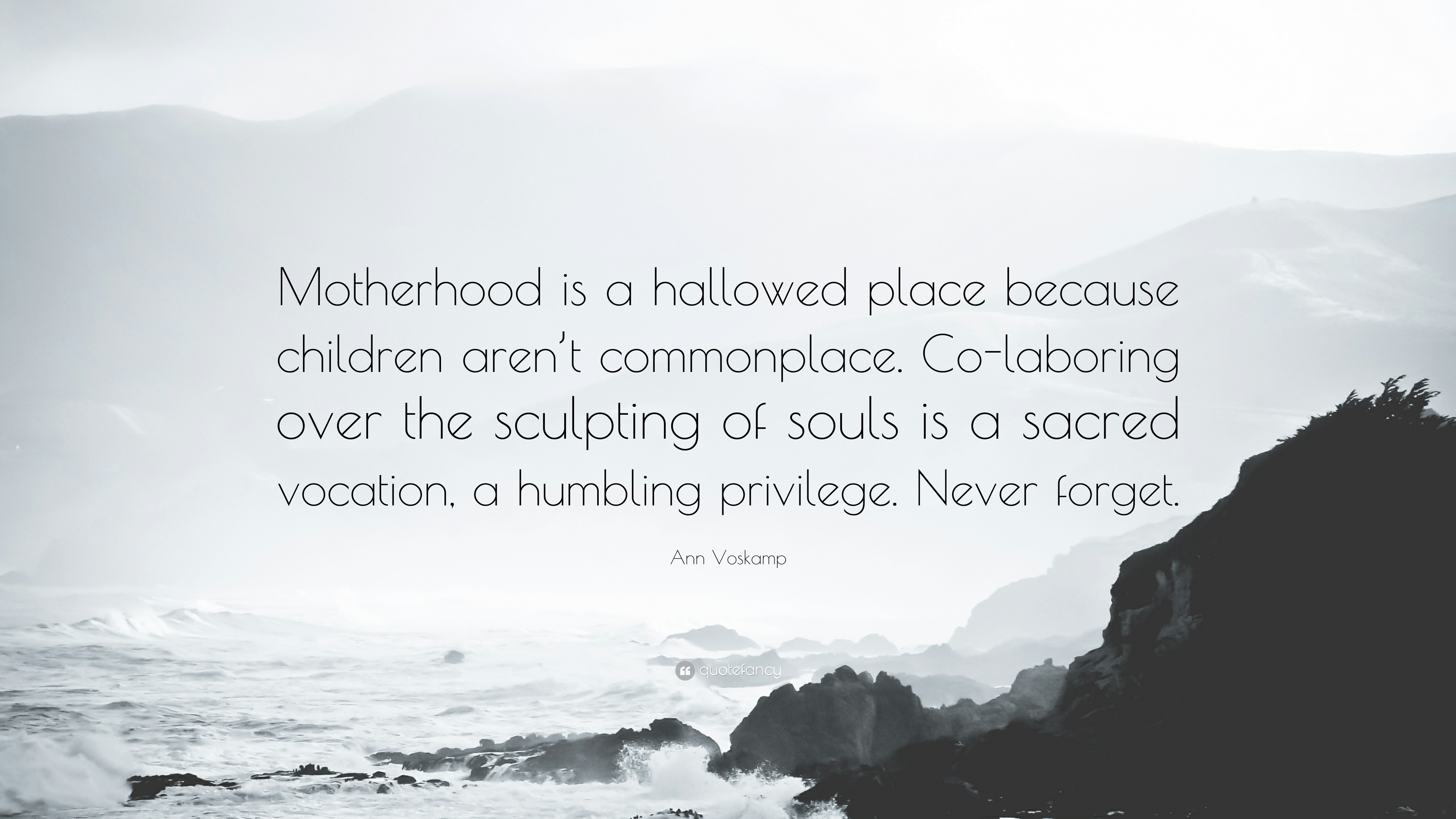 """Ann Voskamp Quote: """"Motherhood is a hallowed place because ..."""