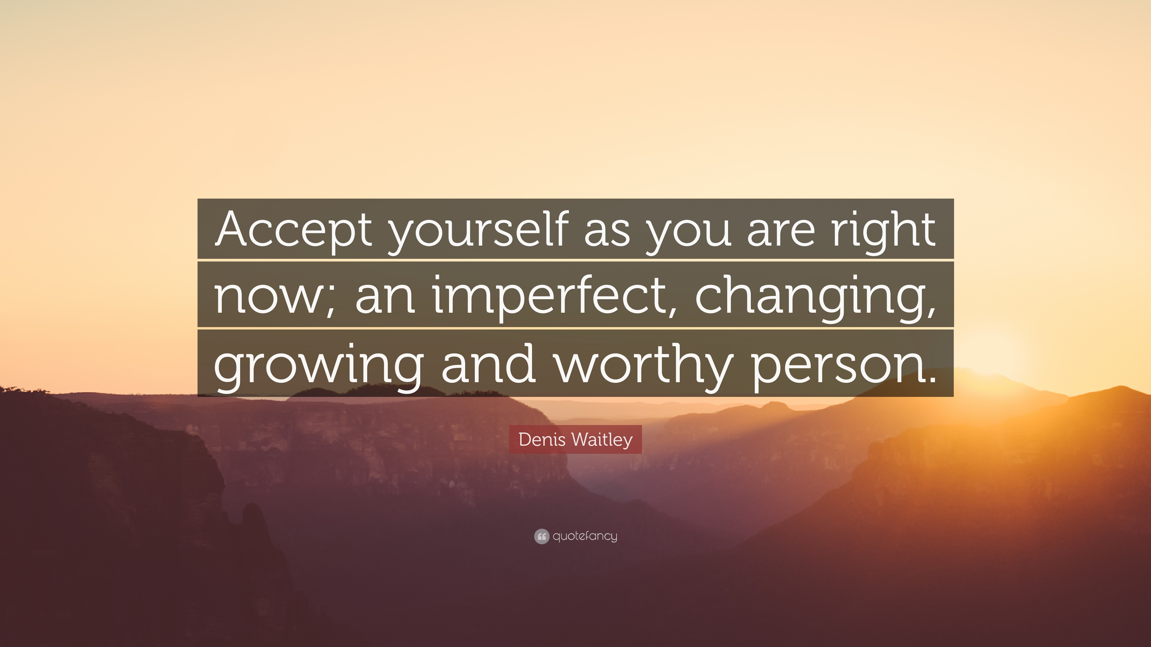 "Denis Waitley Quote: ""Accept yourself as you are right now; an"