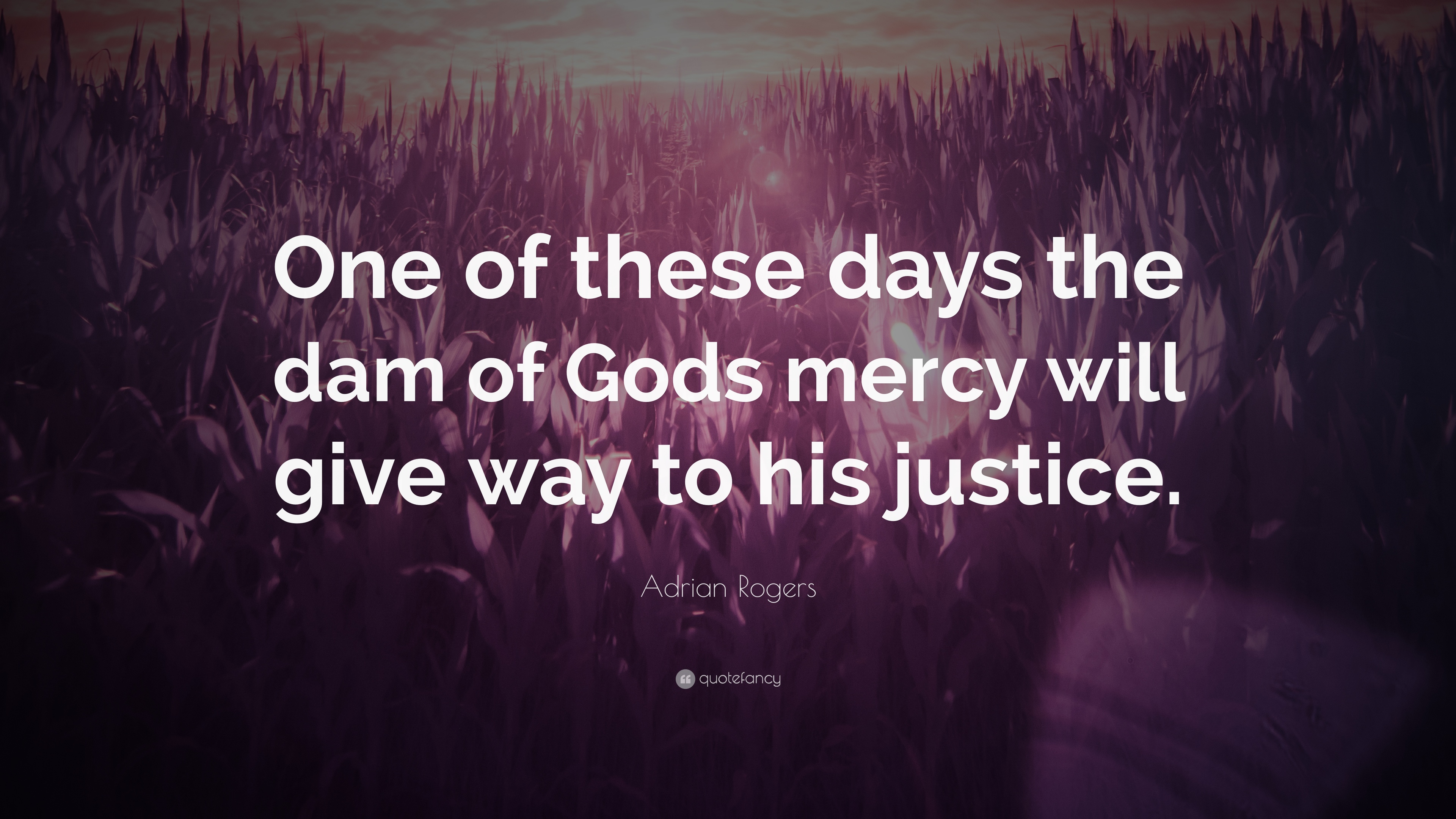 Adrian Rogers Quote One Of These Days The Dam Of Gods Mercy Will