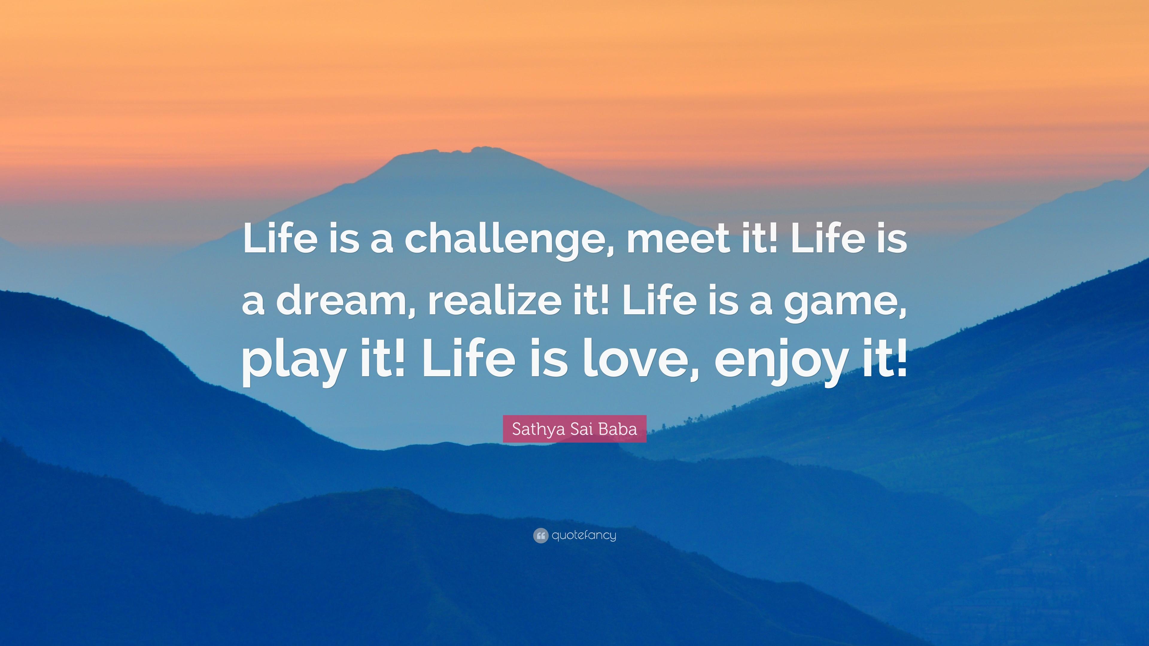 """Sathya Sai Baba Quote: """"Life is a challenge, meet it! Life"""
