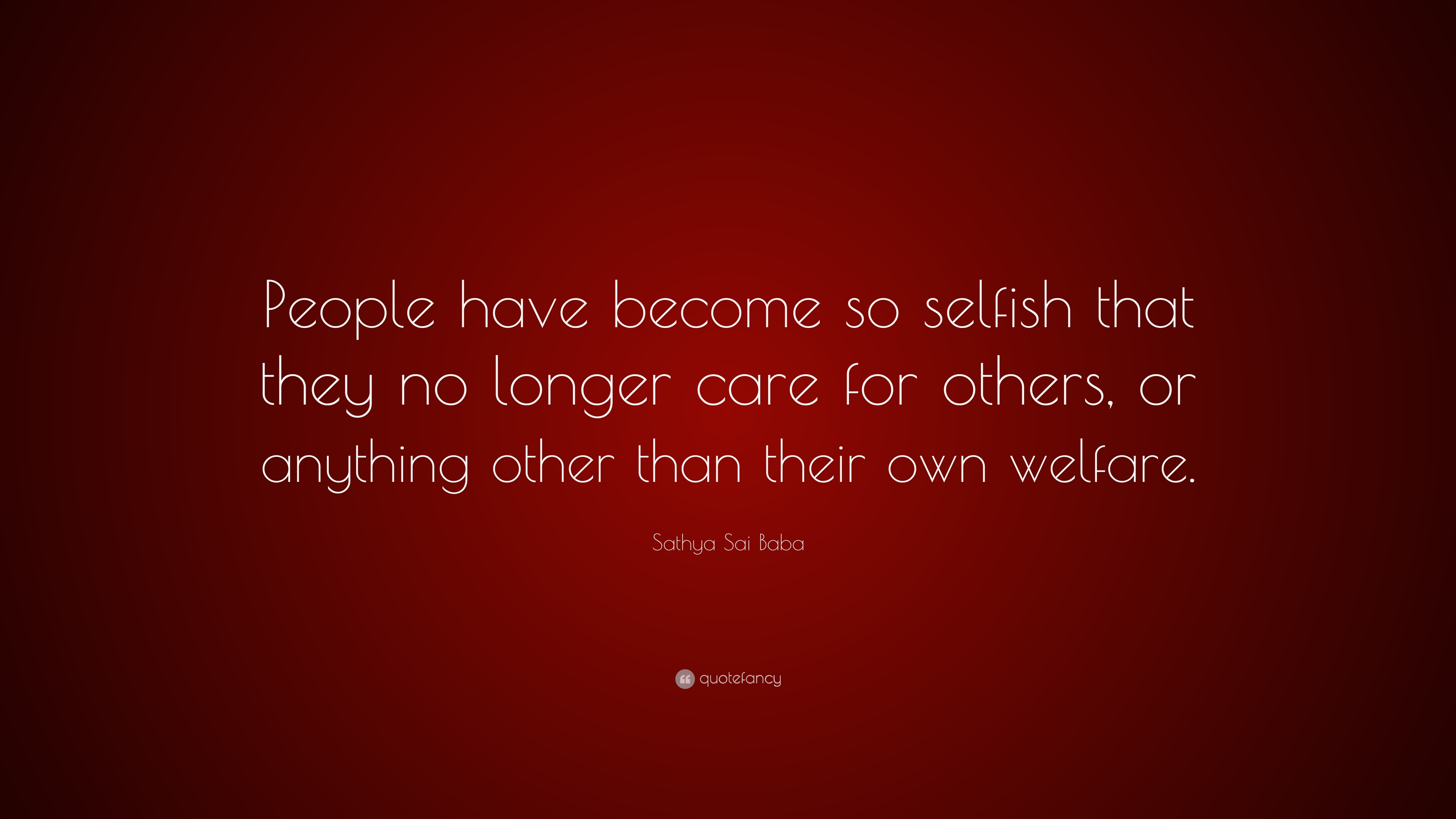 Sathya Sai Baba Quote People Have Become So Selfish That They No