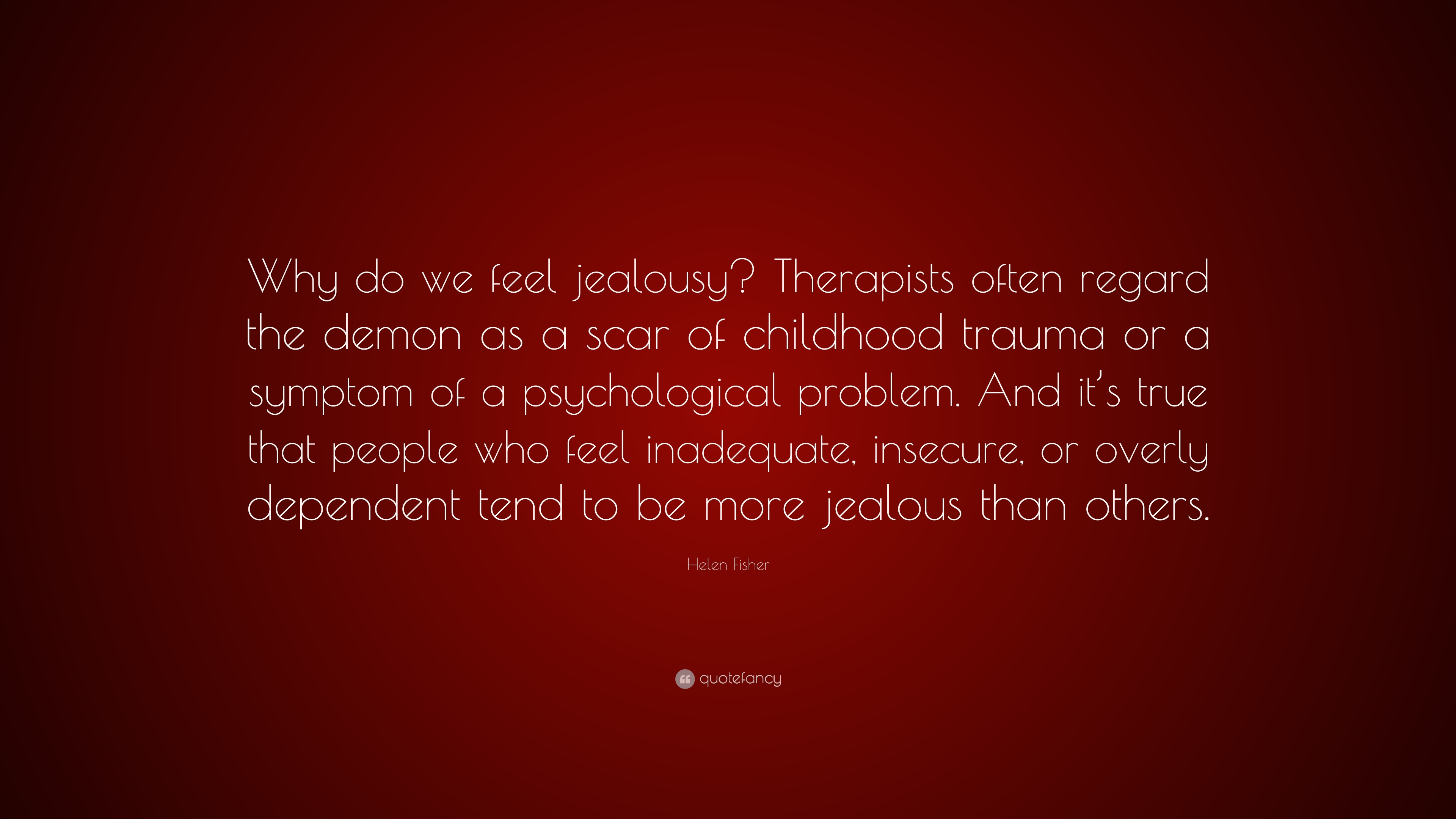 Helen Fisher Quote Why Do We Feel Jealousy Therapists Often