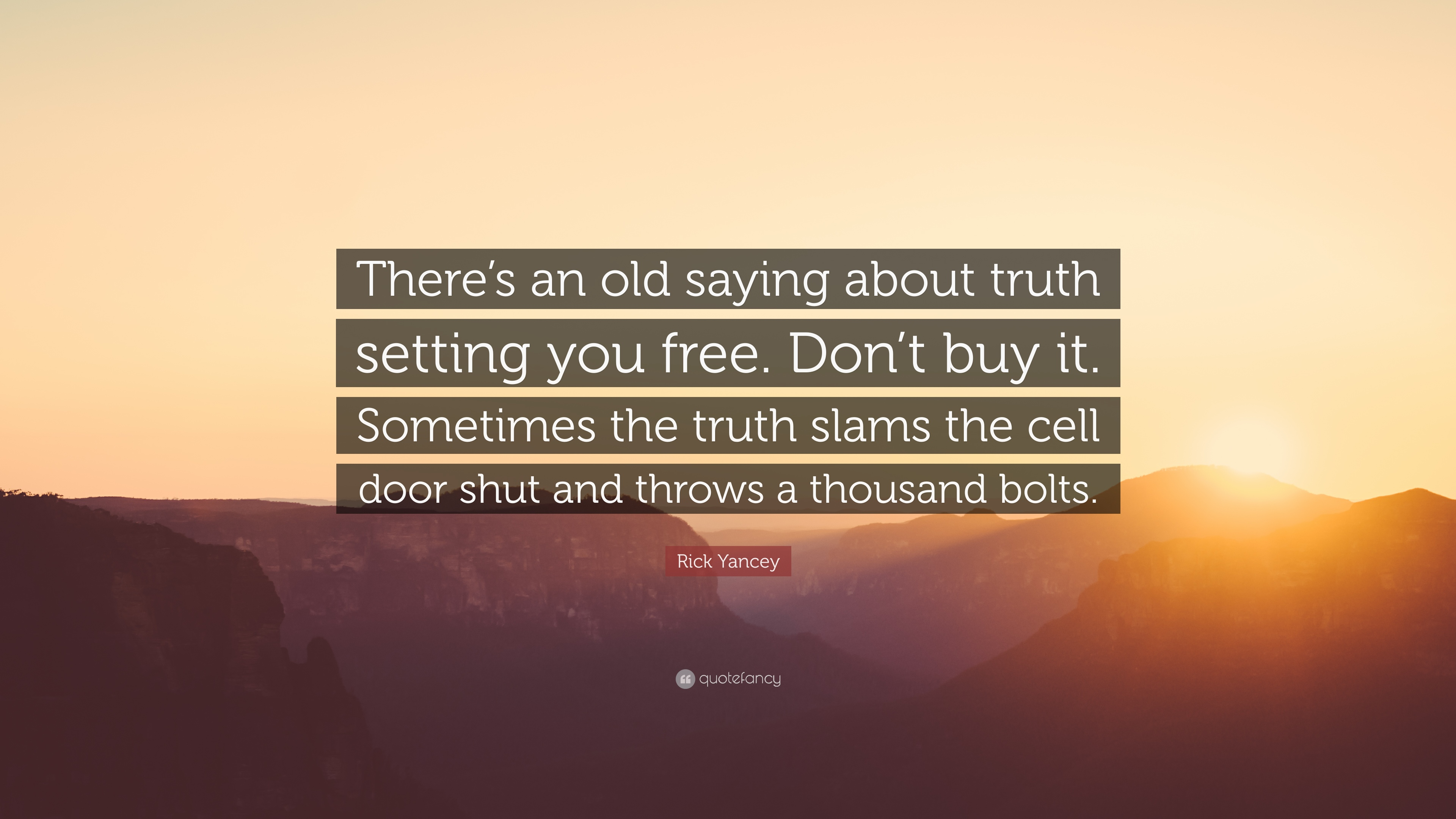 Rick Yancey Quote Theres An Old Saying About Truth Setting You