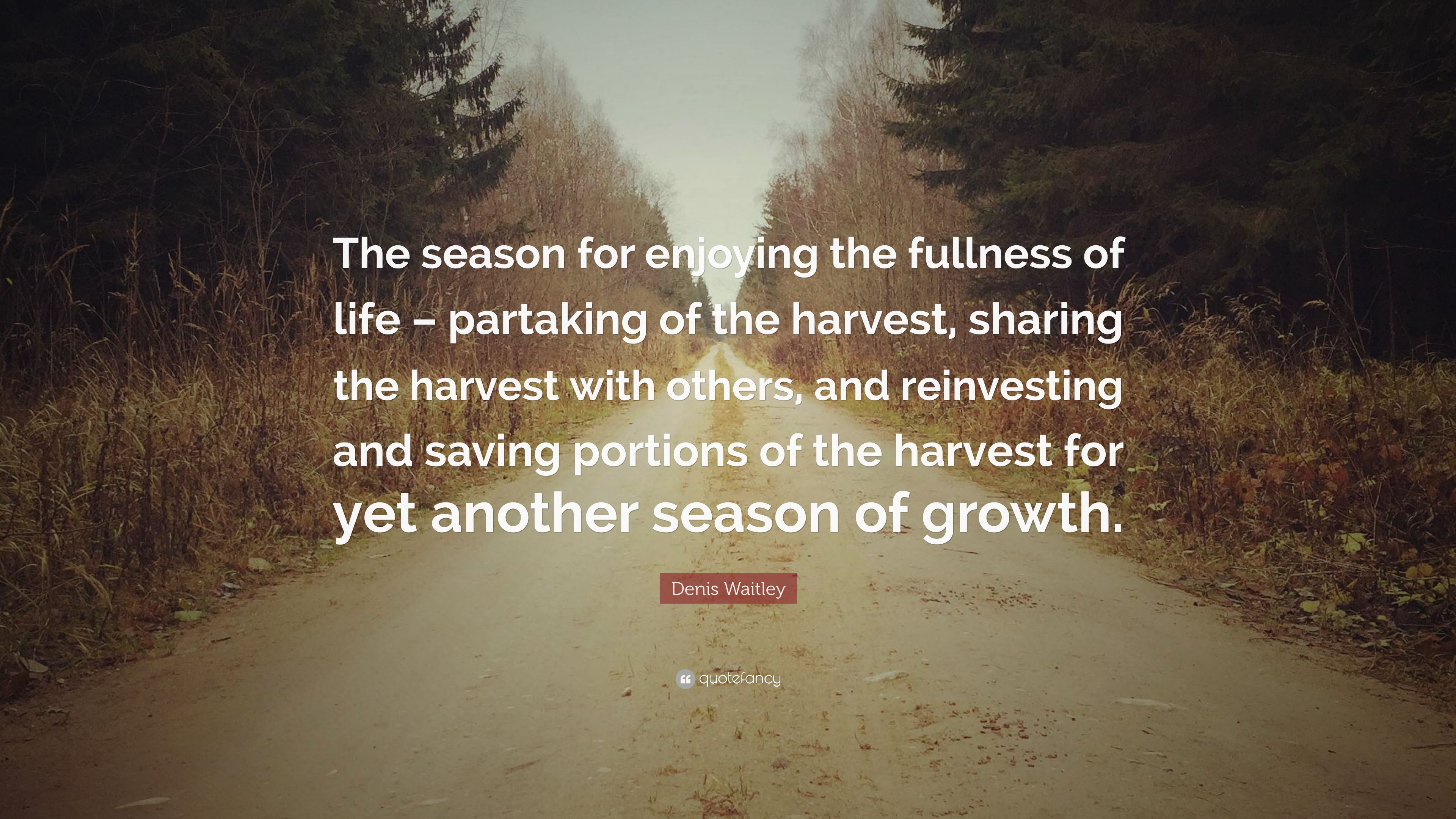 Denis Waitley Quote The Season For Enjoying The Fullness Of Life Partaking Of