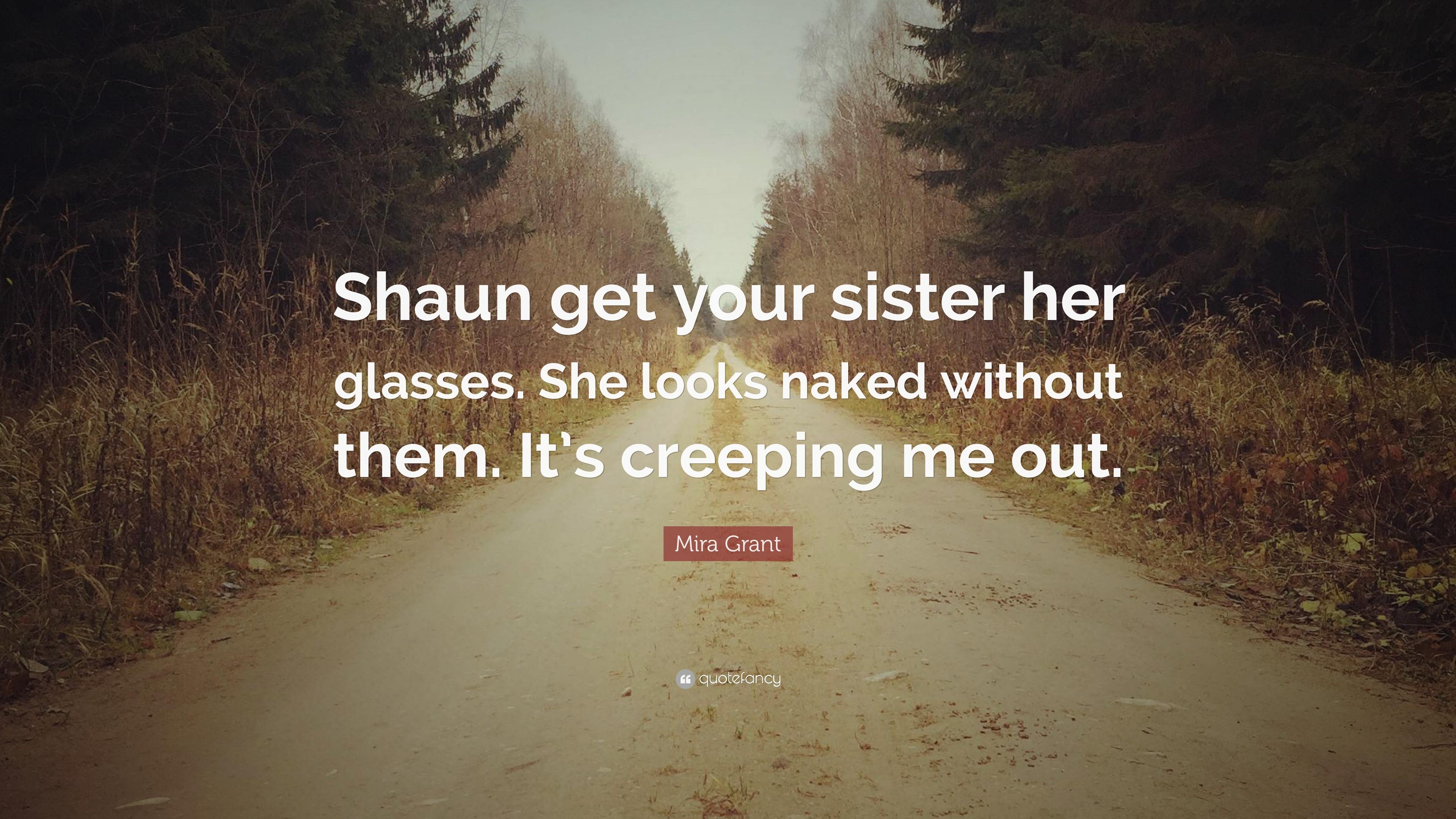 On his sister Creeping