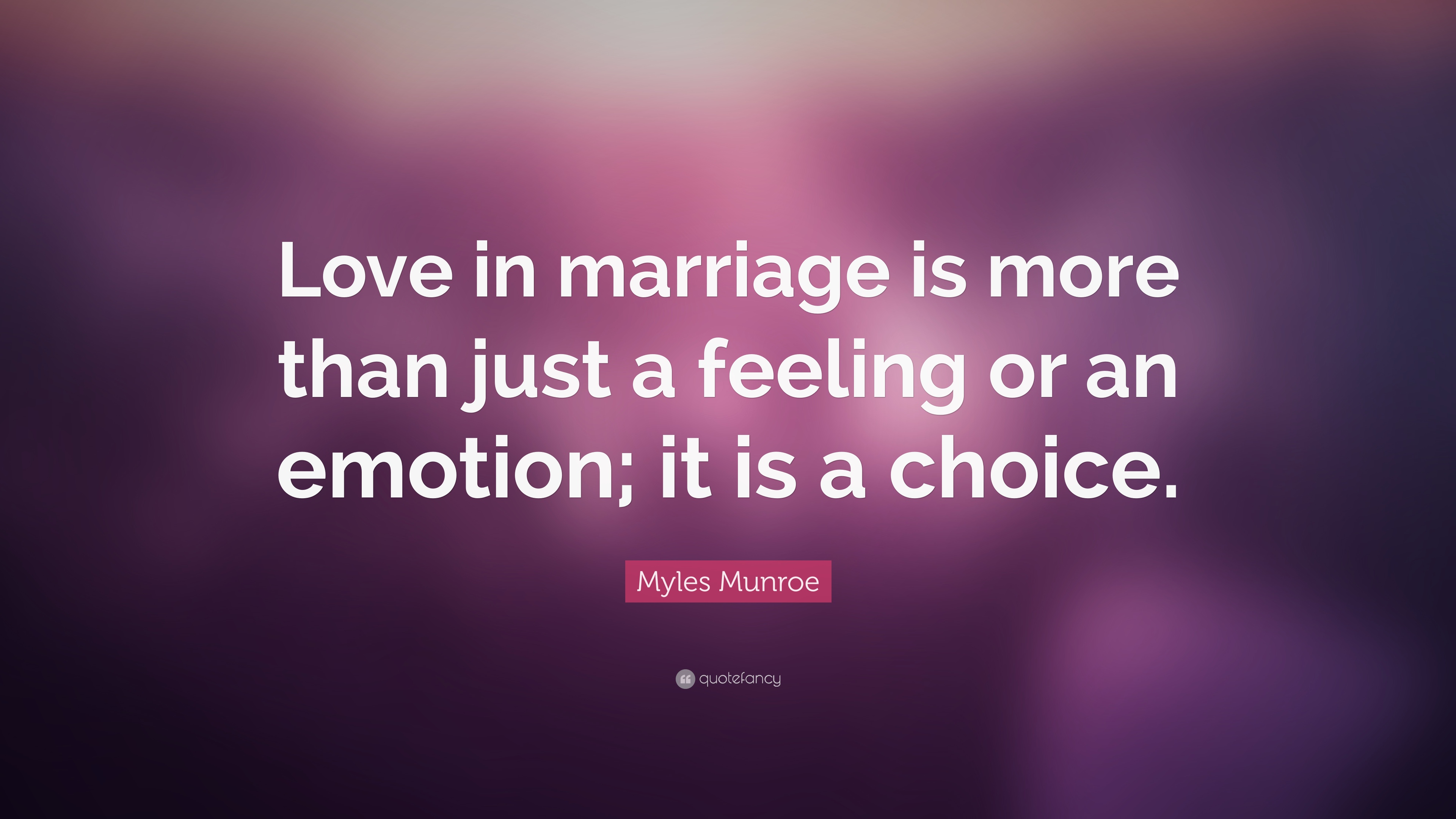 Myles Munroe Quote Love In Marriage Is More Than Just A Feeling Or An Emotion It Is A Choice 7 Wallpapers Quotefancy