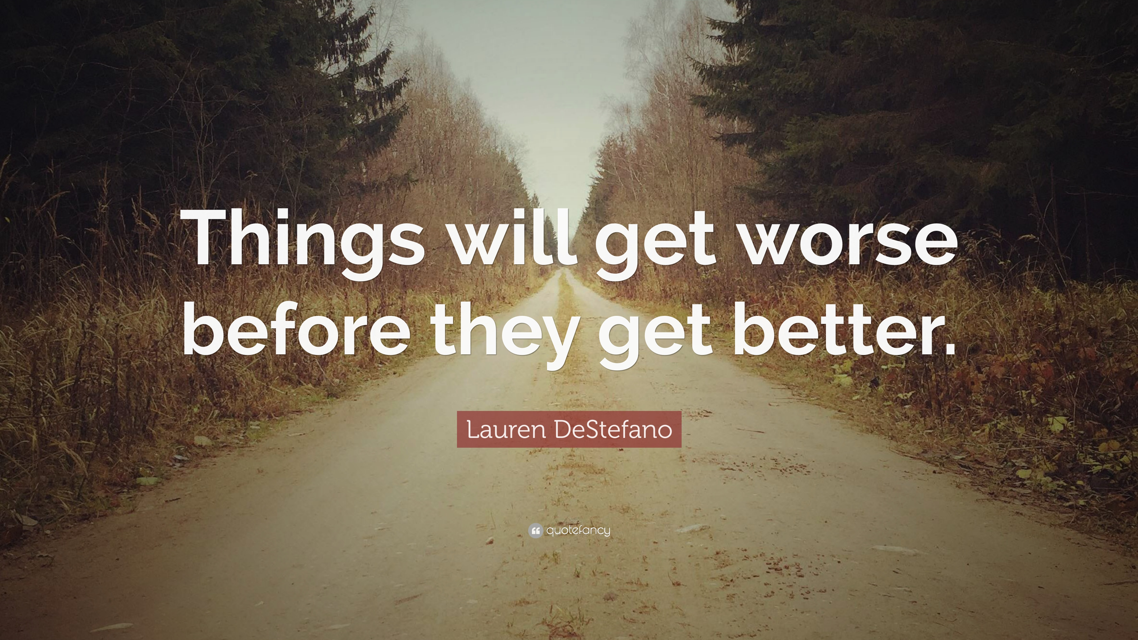 """Lauren DeStefano Quote: """"Things will get worse before they ..."""