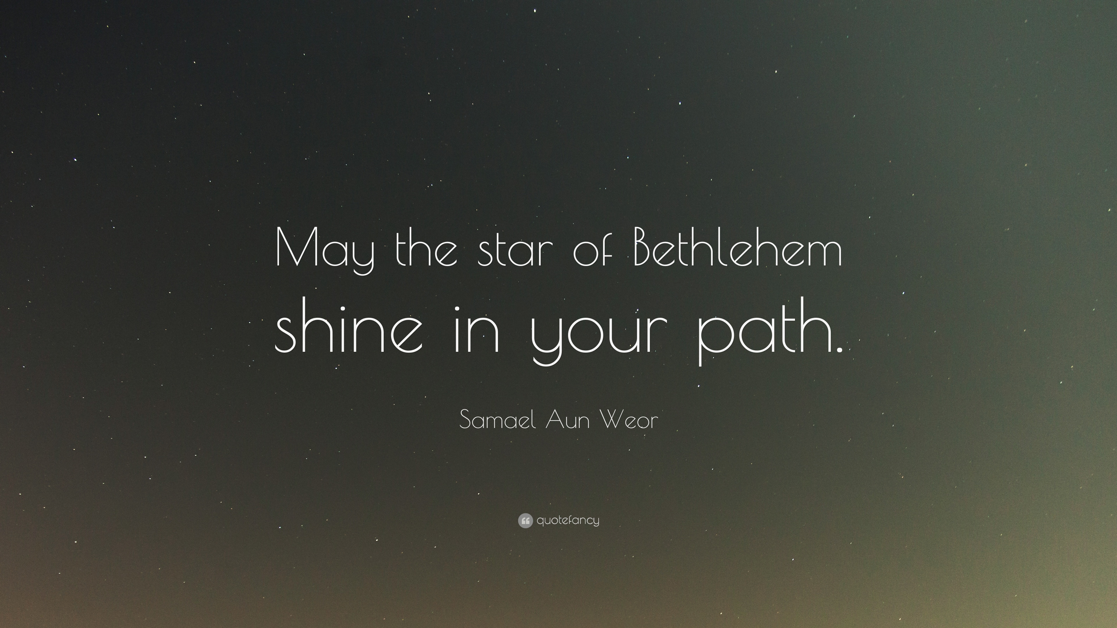 Samael Aun Weor Quote May The Star Of Bethlehem Shine In Your Path