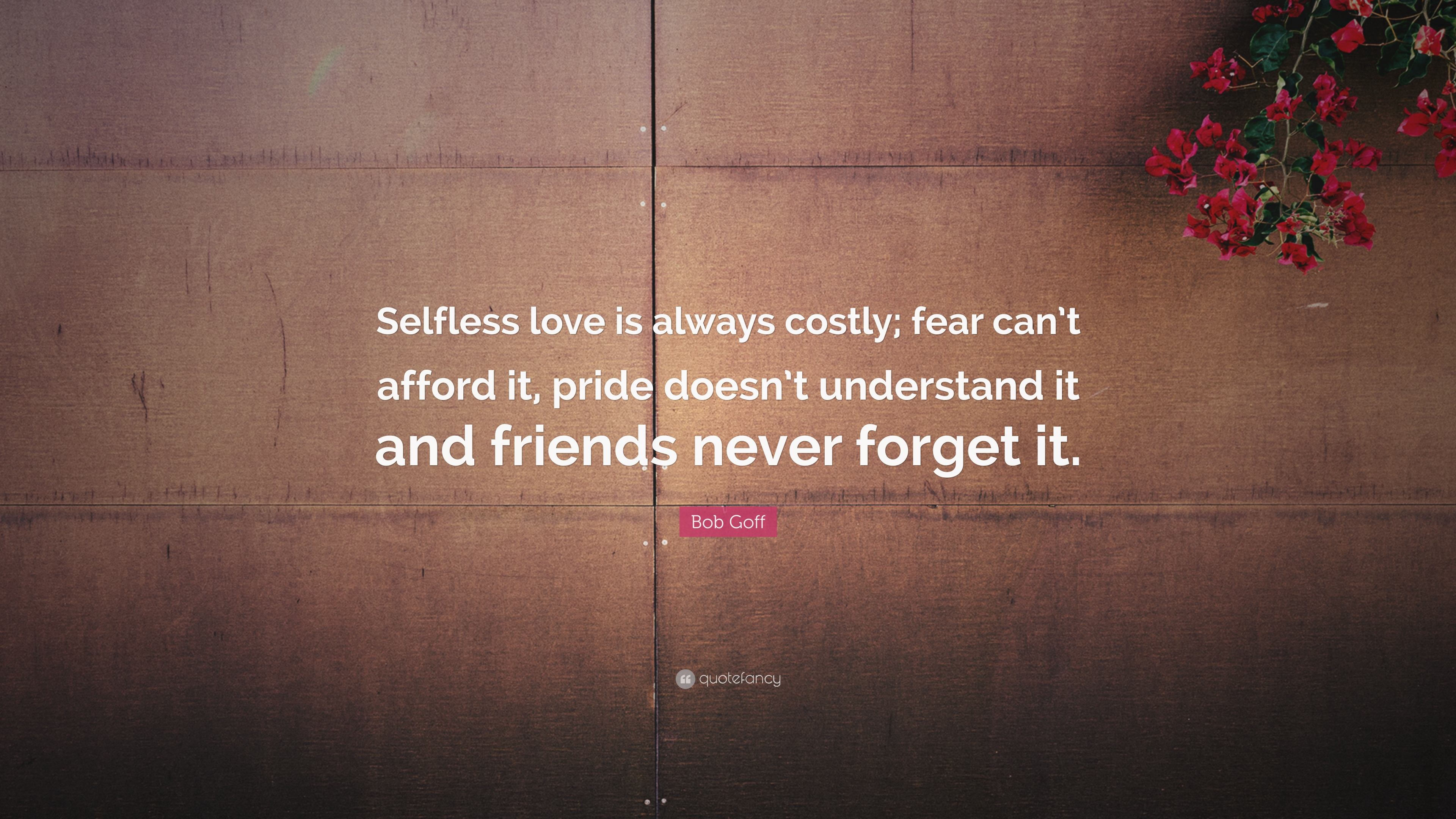"""Selfless Love Quotes Bob Goff Quote """"Selfless Love Is Always Costly Fear Can't Afford"""