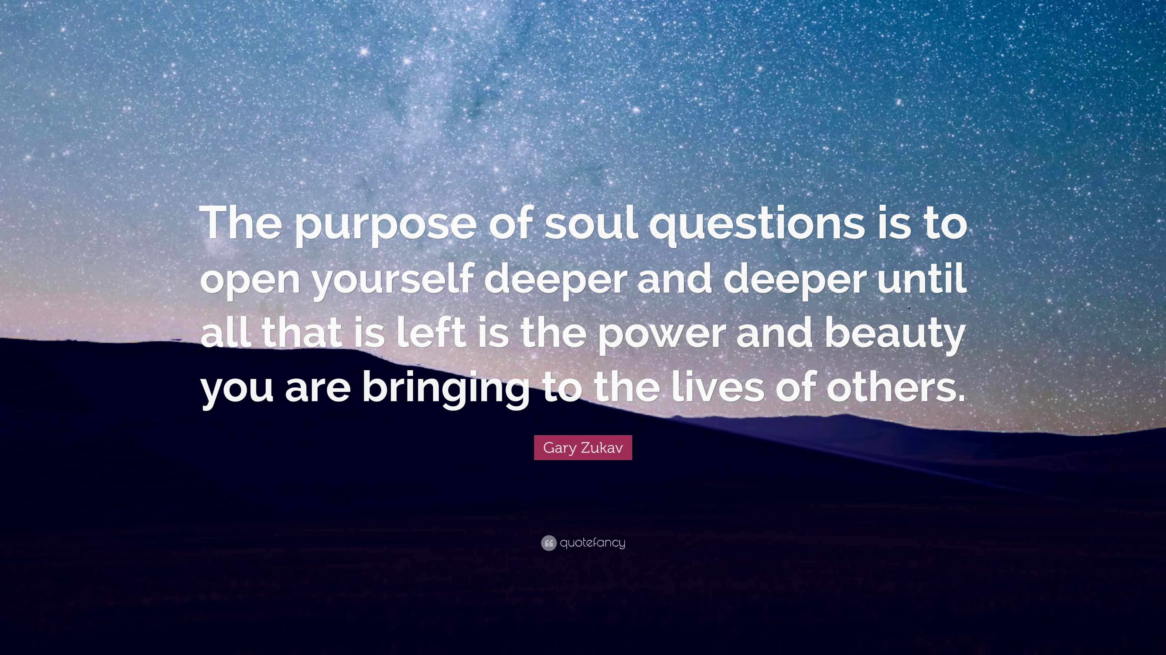 """Gary Zukav Quote: """"The purpose of soul questions is to open ..."""