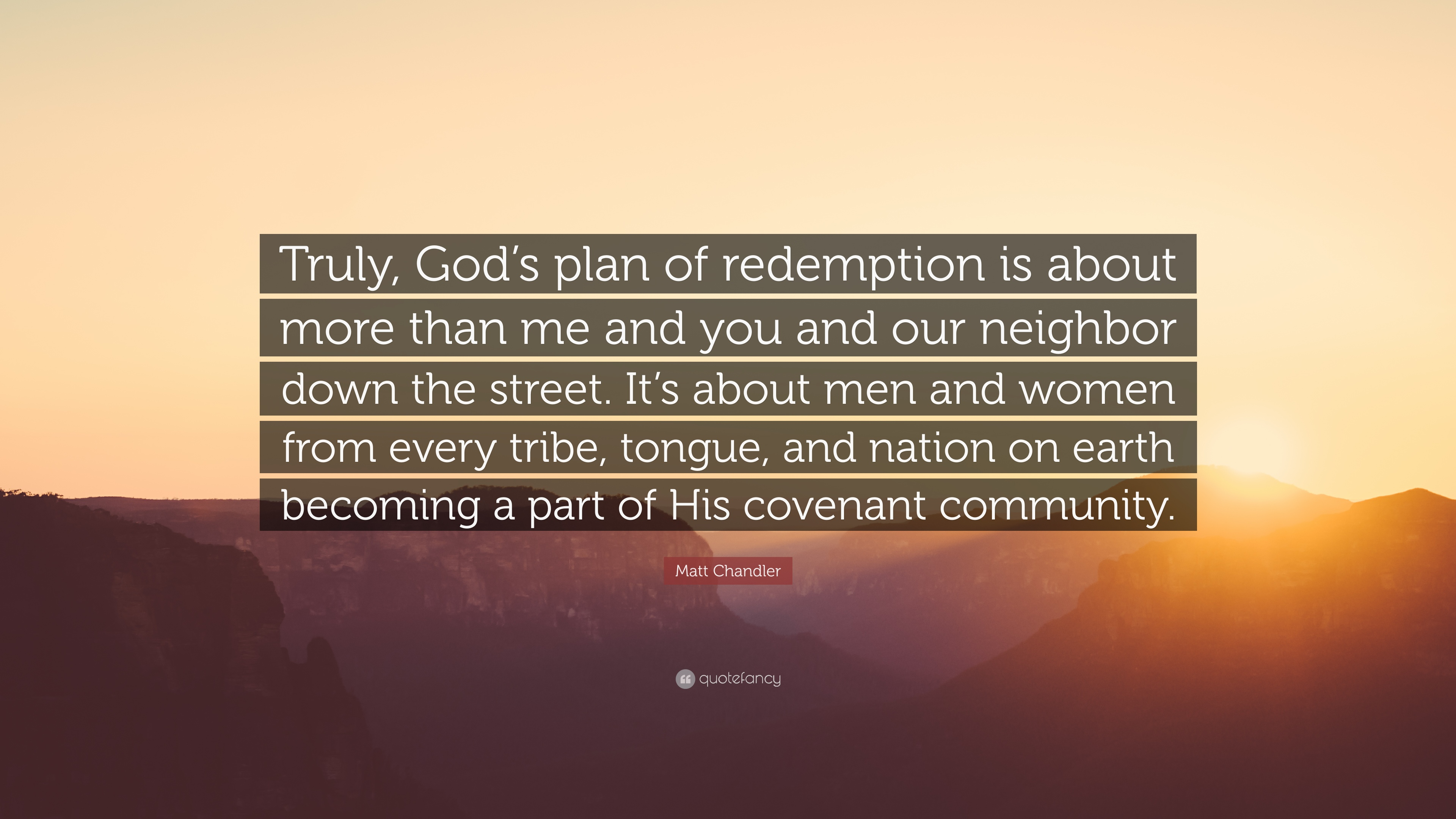 """matt chandler quote """"truly god s plan of redemption is about"""