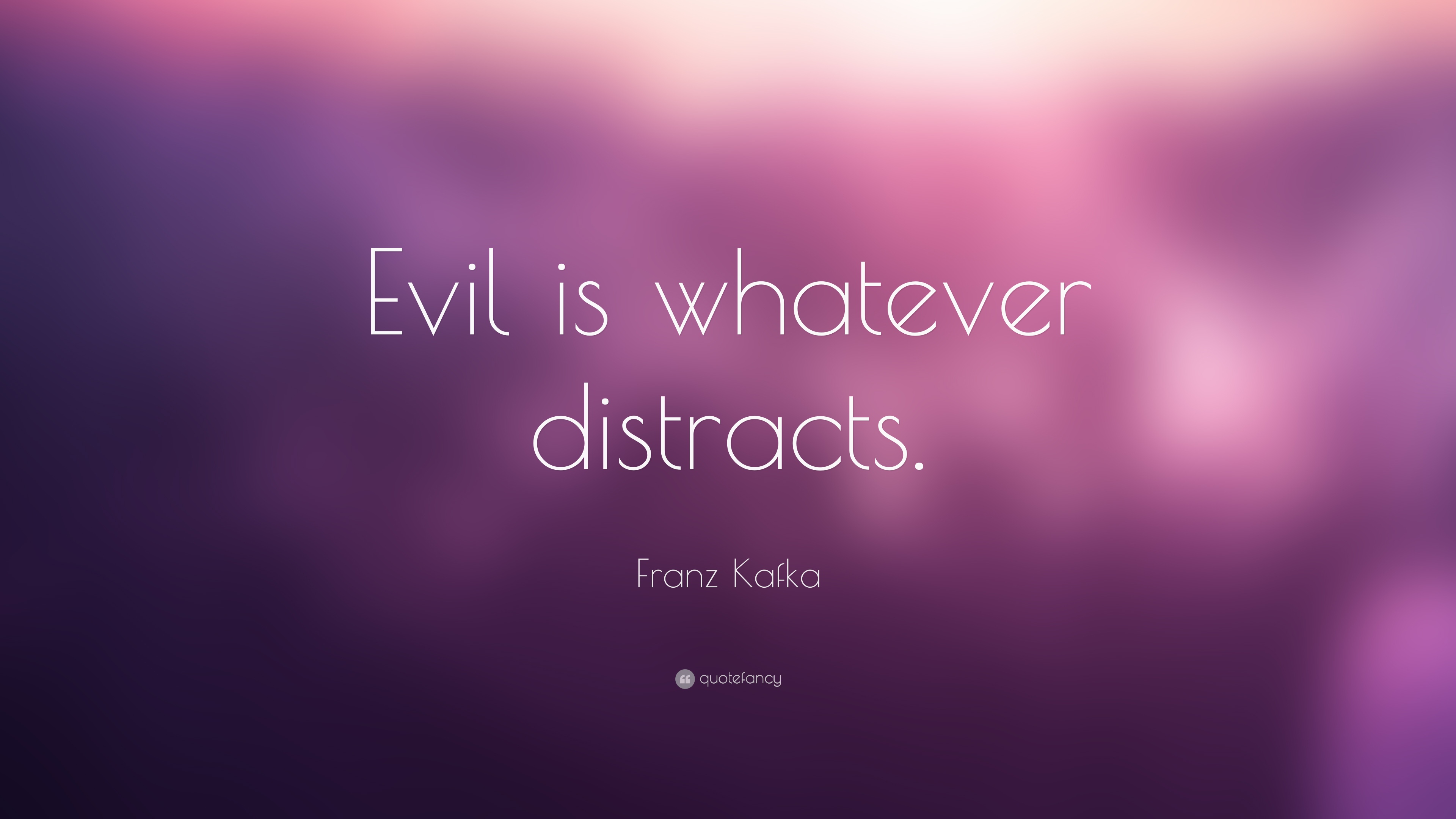 Franz Kafka Evil Is Whatever Distracts