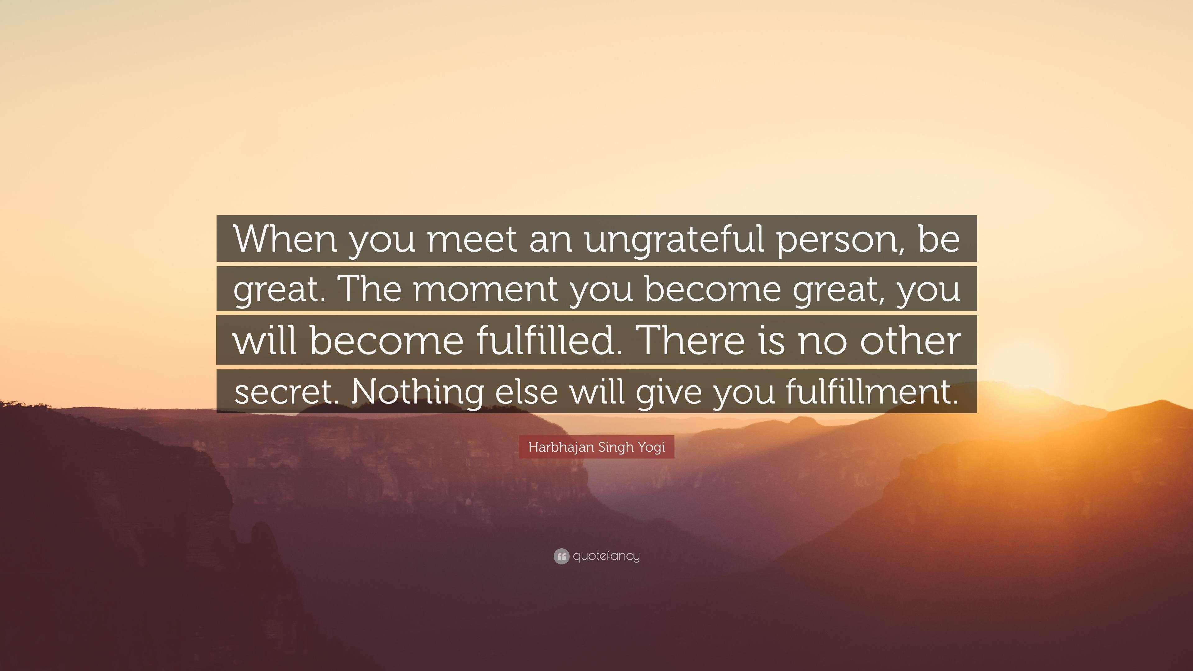 "Harbhajan Singh Yogi Quote: ""When You Meet An Ungrateful"