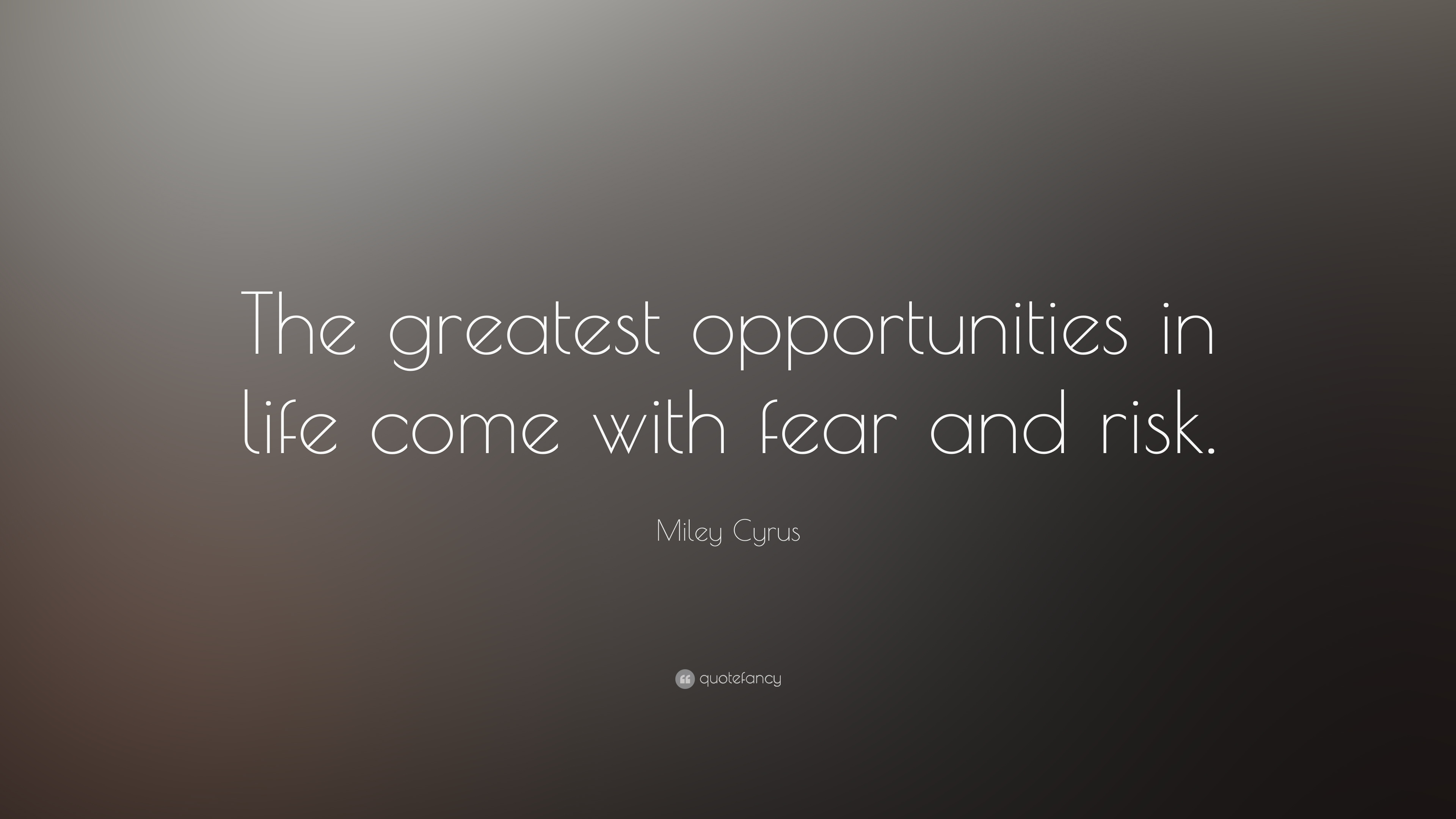 "Greatest Quotes Of Life Miley Cyrus Quote ""The Greatest Opportunities In Life Come With"