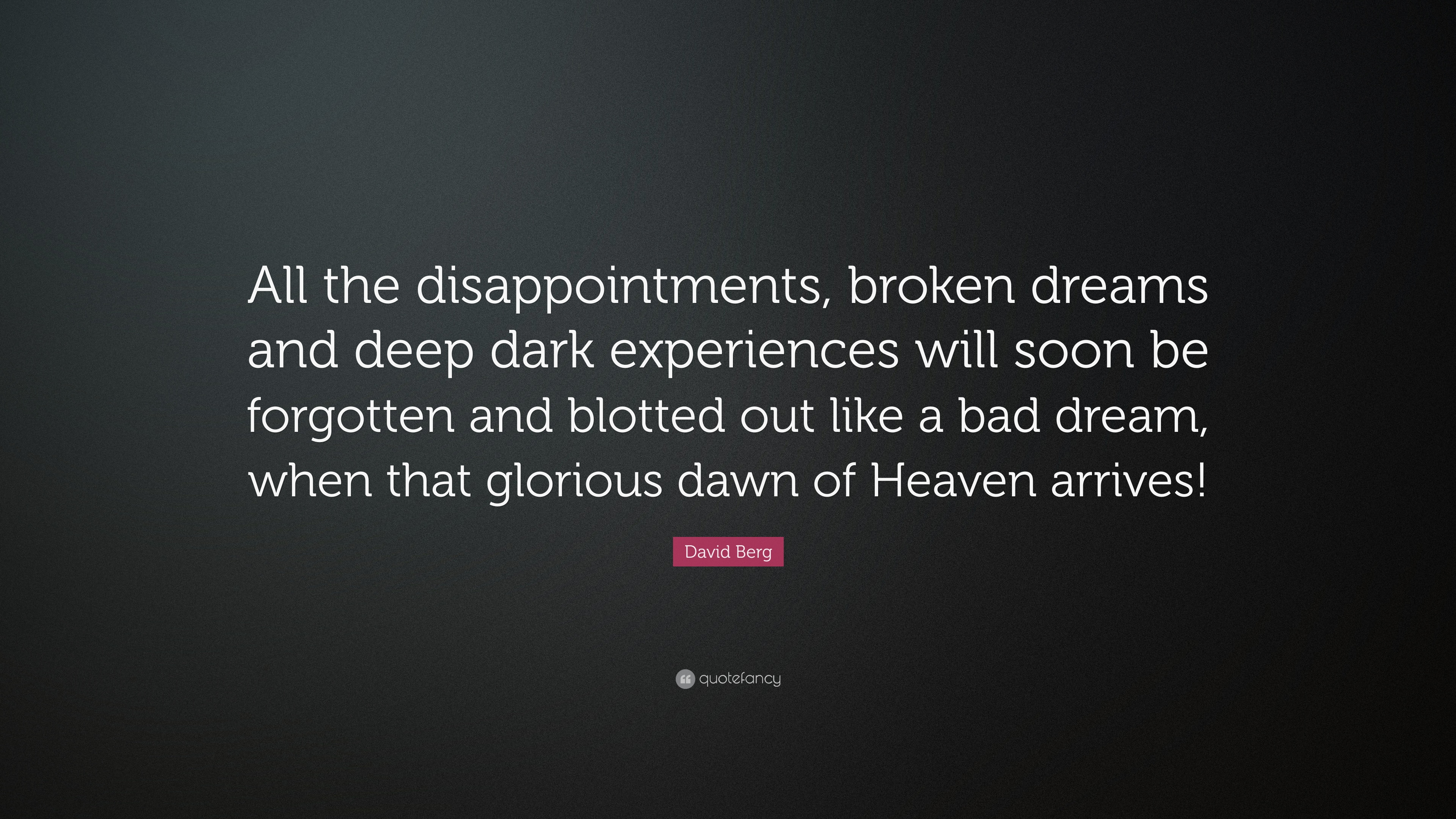 David Berg Quote All The Disappointments Broken Dreams