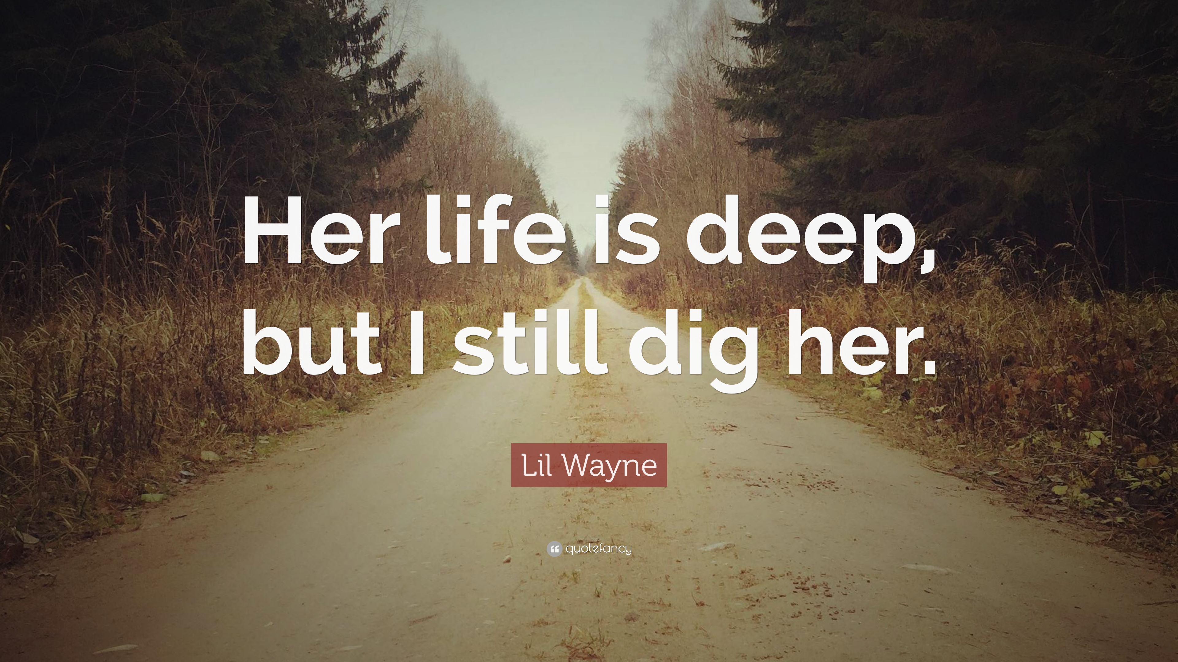 Lil Wayne Quote Her Life Is Deep But I Still Dig Her 10