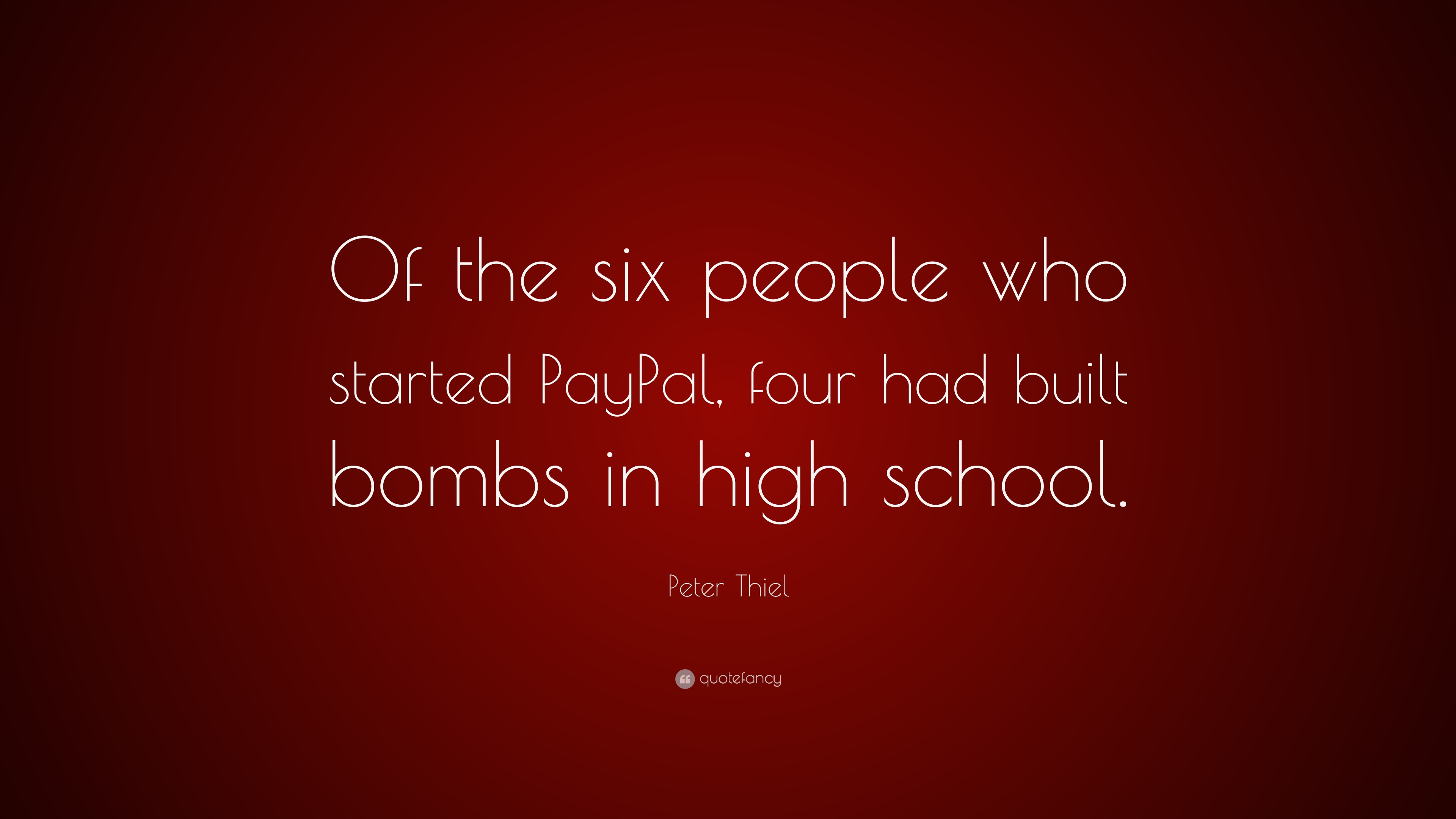 peter thiel quote of the six people who started paypal four had