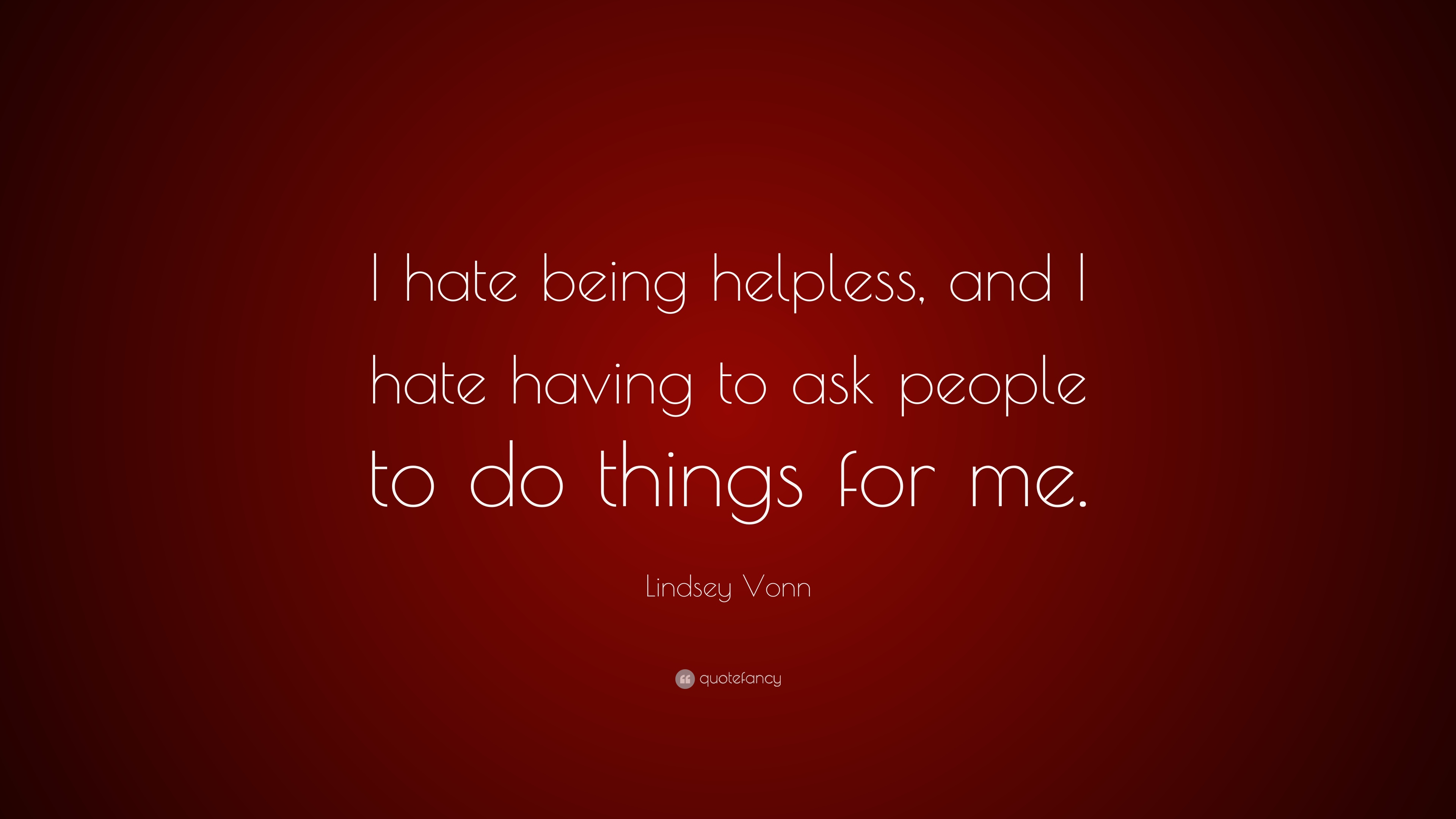 "Things I Hate People Asking For: Lindsey Vonn Quote: ""I Hate Being Helpless, And I Hate"