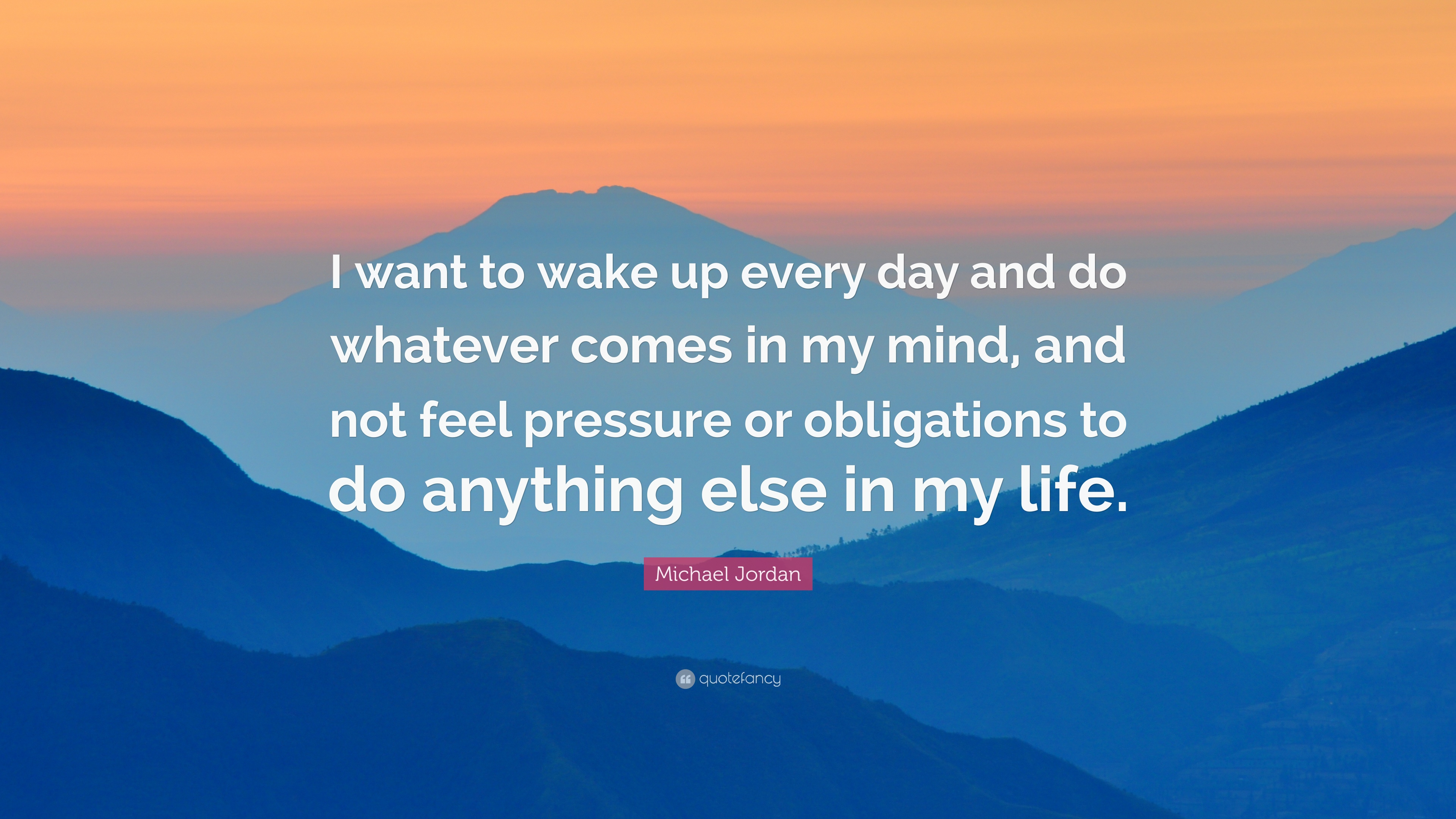 """Michael Jordan Quote: """"I Want To Wake Up Every Day And Do"""