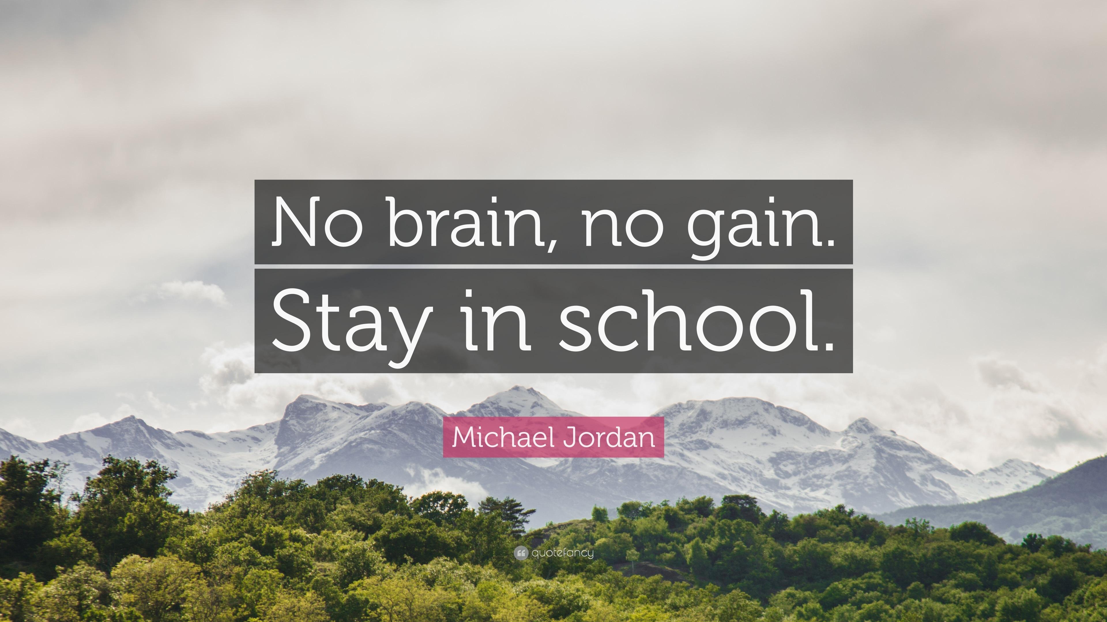 "Michael Jordan Quote: ""No brain, no gain. Stay in school."" (12"