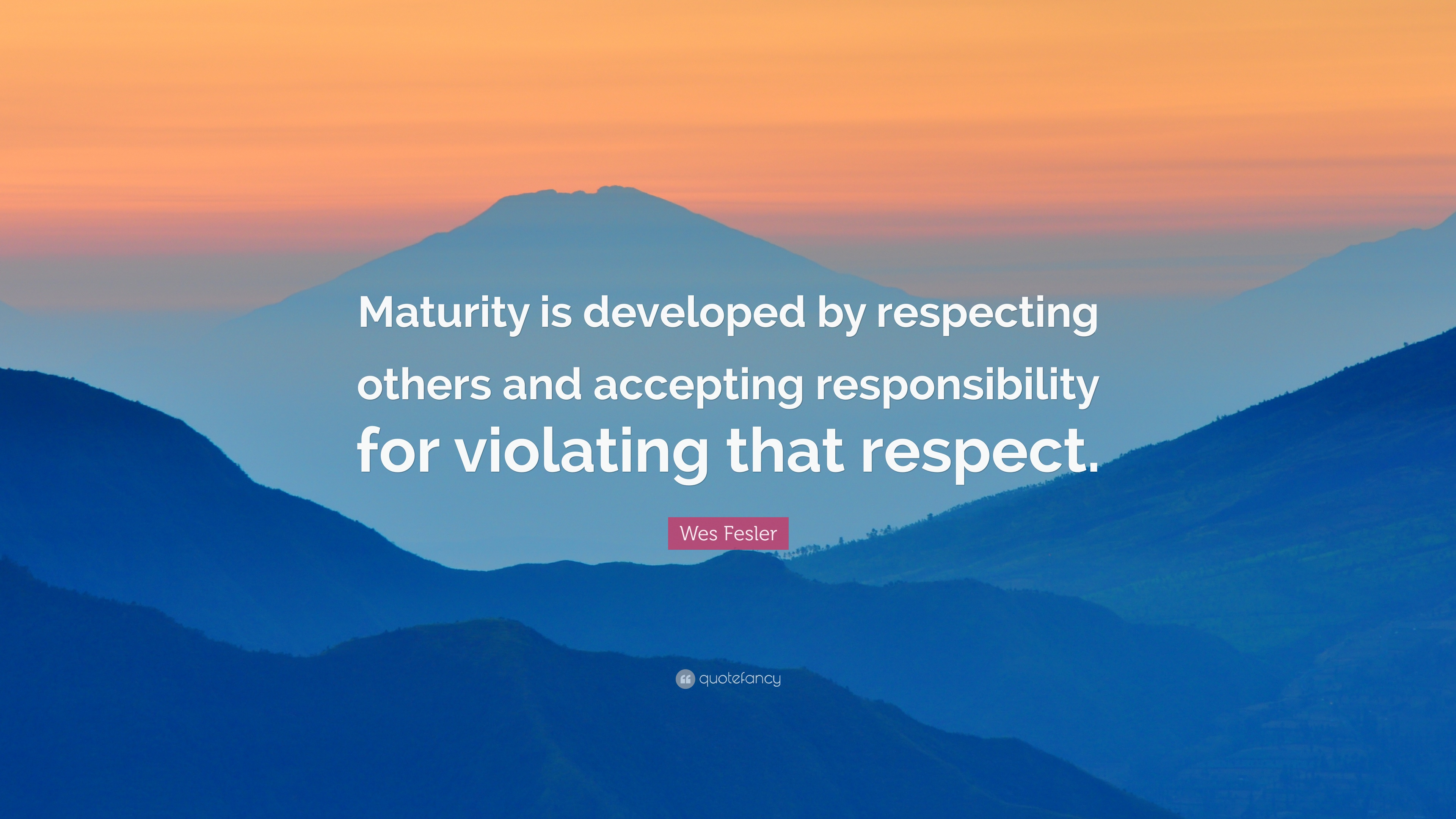 "Quotes About Respecting Others Wes Fesler Quote ""Maturity Is Developedrespecting Others And"