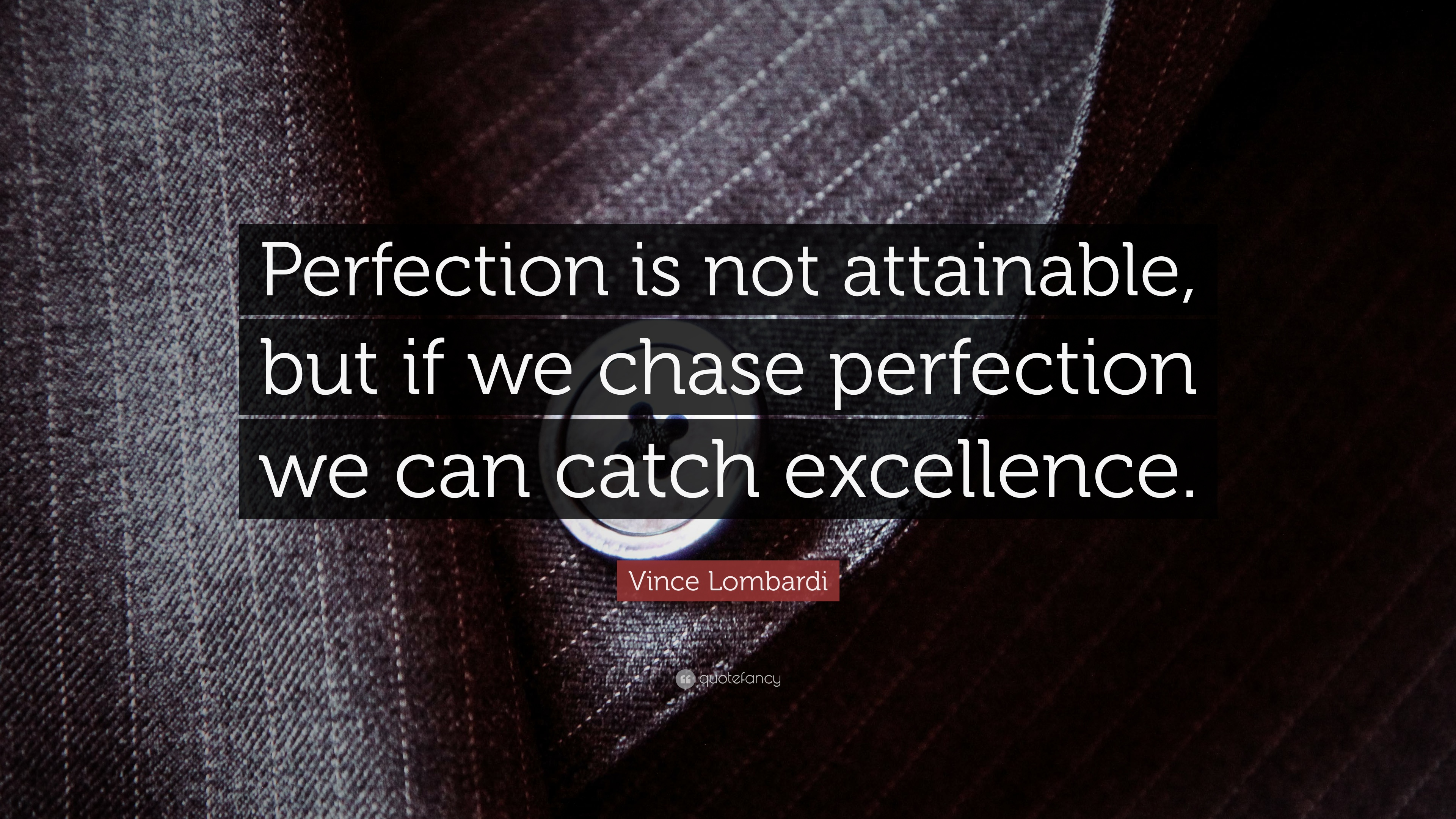 "Vince Lombardi Quote: ""Perfection is not attainable, but ..."