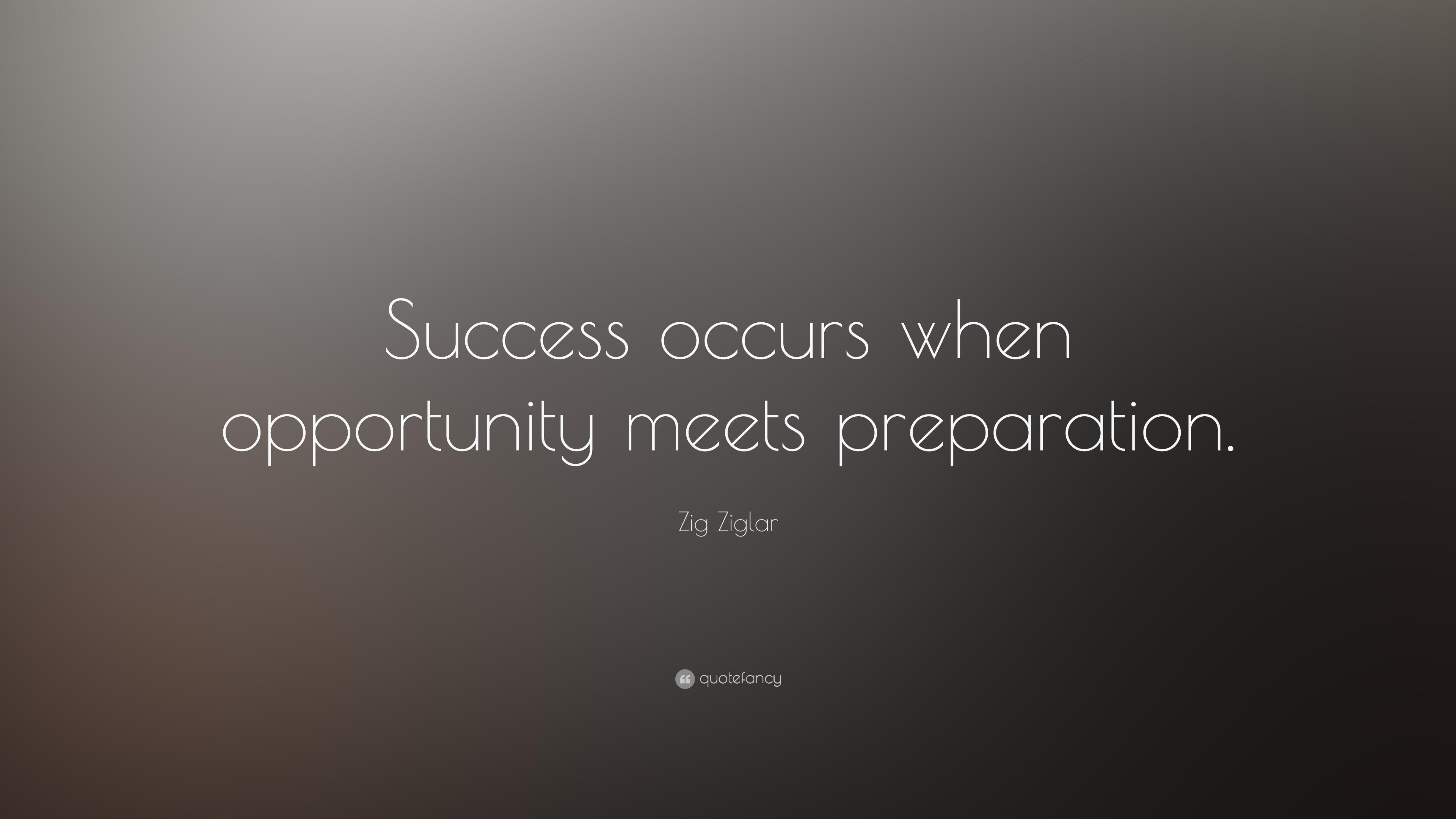 Zig Ziglar Quote Success Occurs When Opportunity Meets Preparation 5 Wallpapers Quotefancy