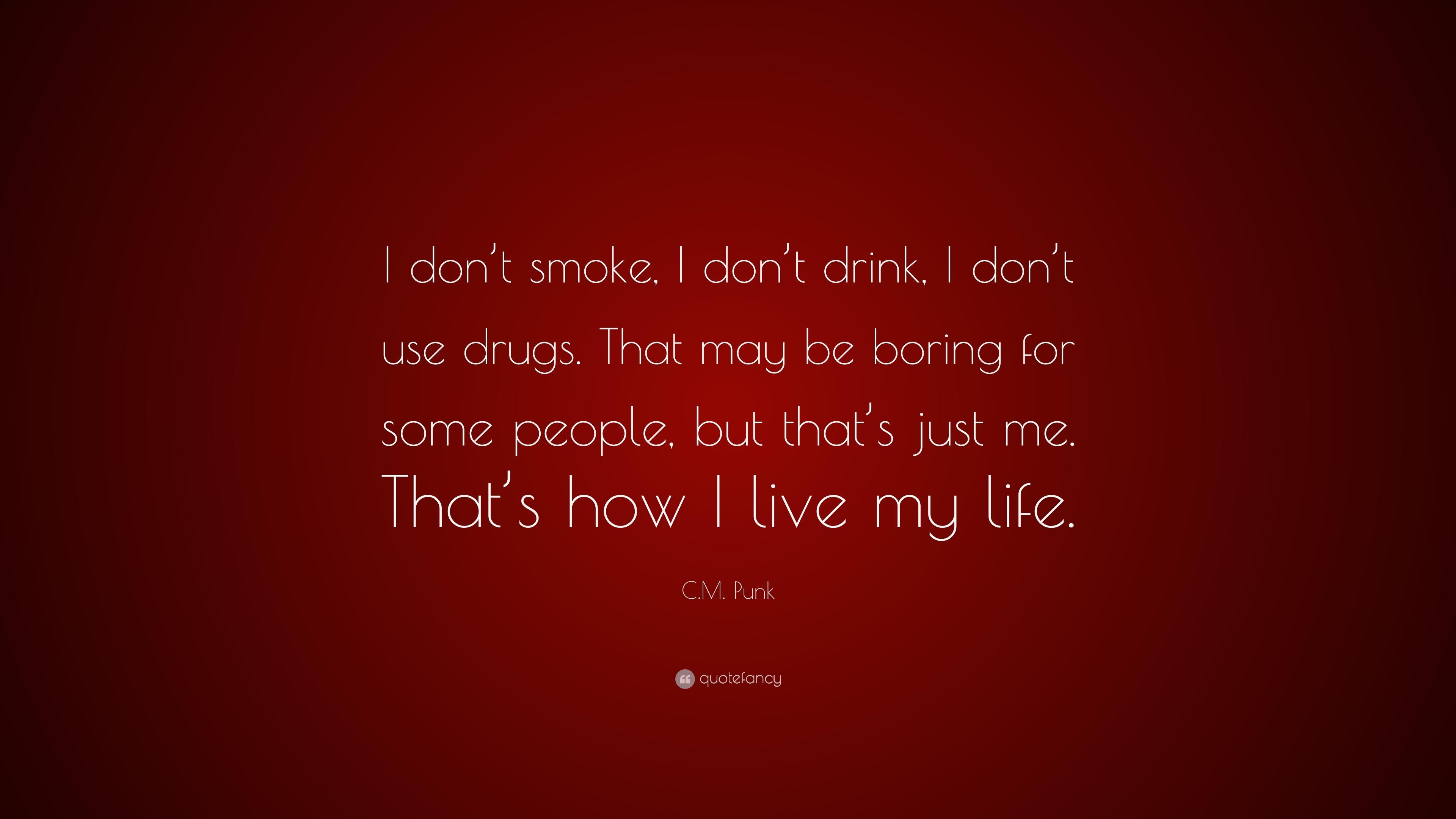 Cm punk quote i dont smoke i dont drink i dont use drugs cm punk quote i dont smoke i dont drink voltagebd Images
