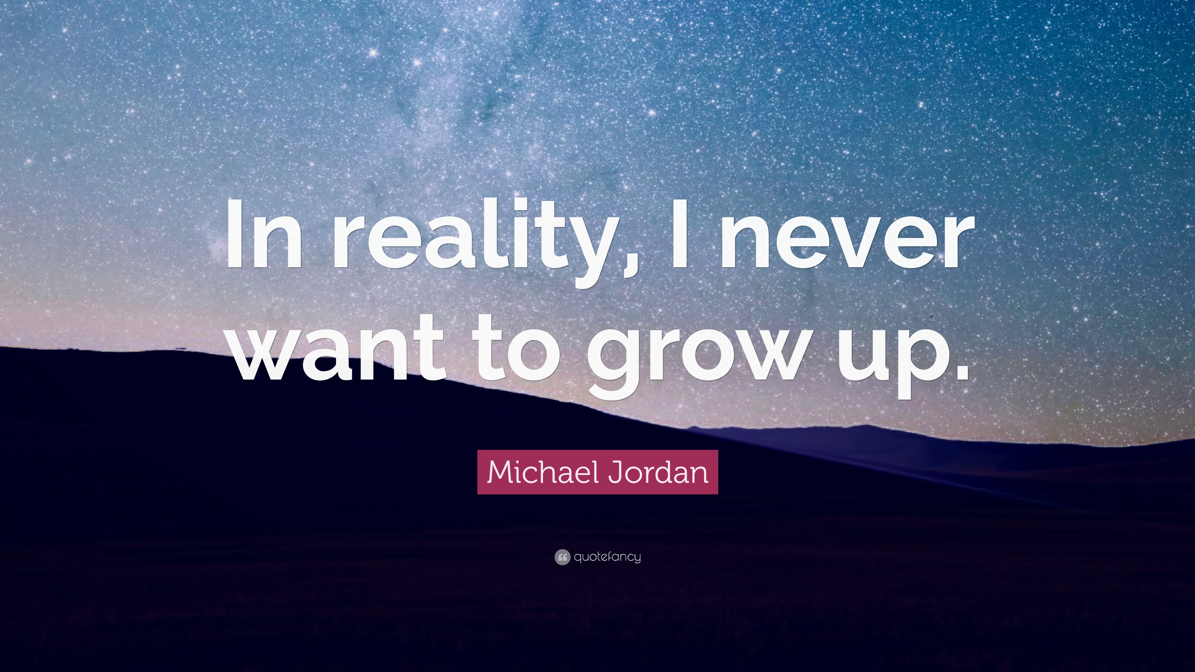 Michael Jordan Quote In Reality I Never Want To Grow Up 12