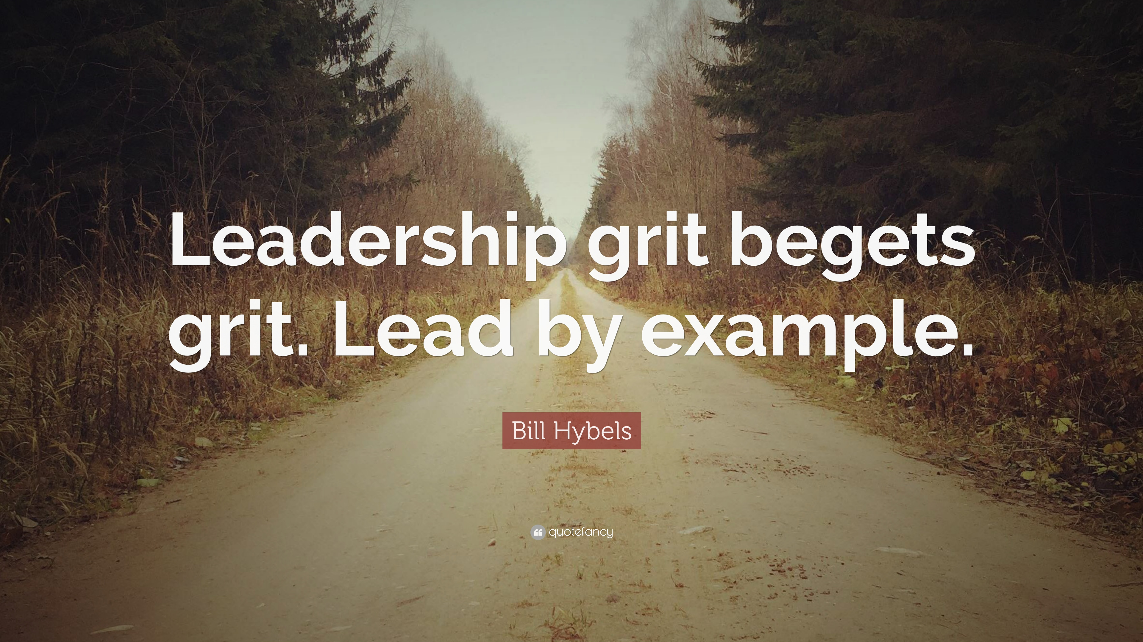 Bill Hybels Quote Leadership Grit Begets Grit Lead By Example