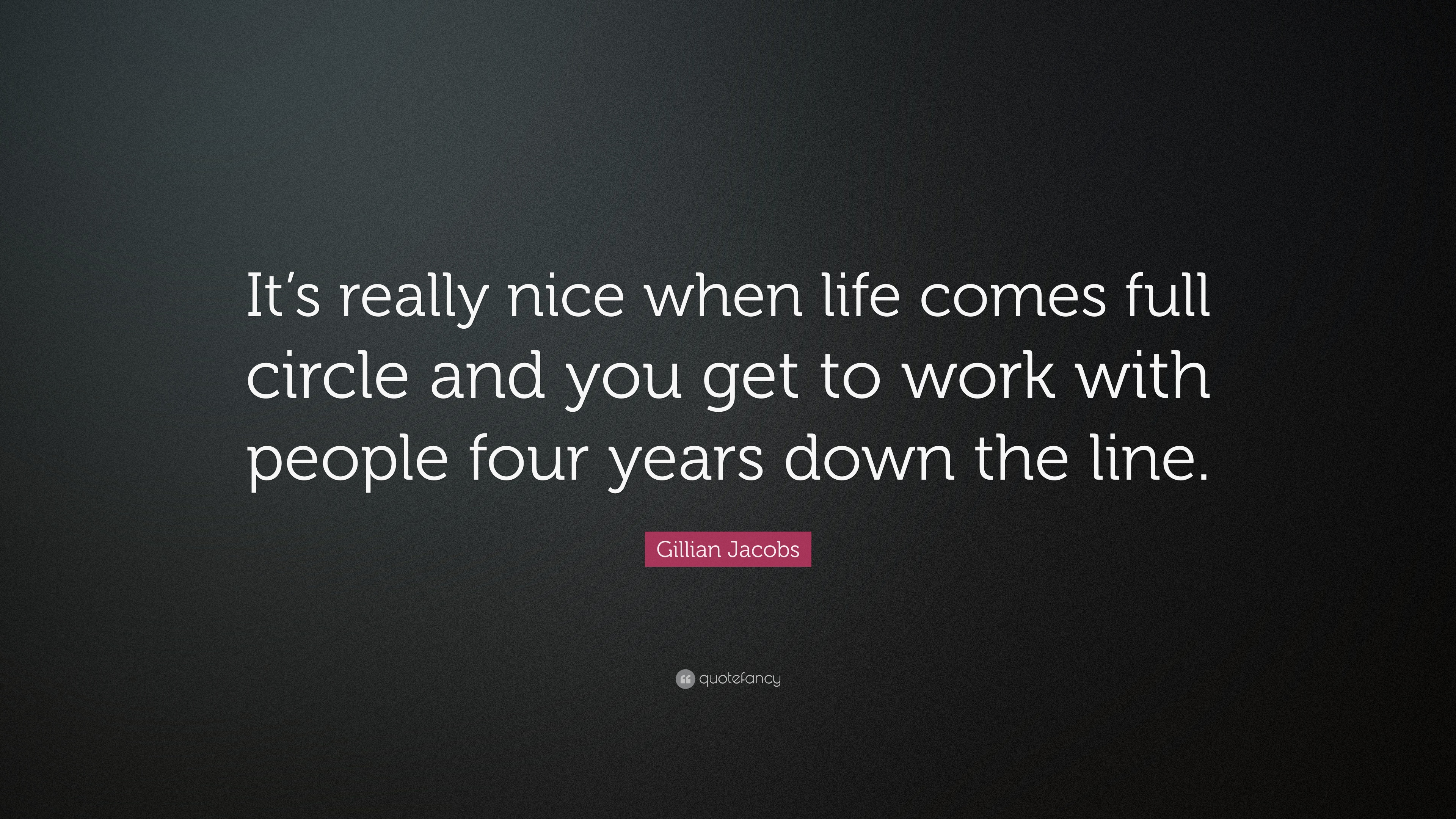 Gillian Jacobs Quote Its Really Nice When Life Comes Full Circle