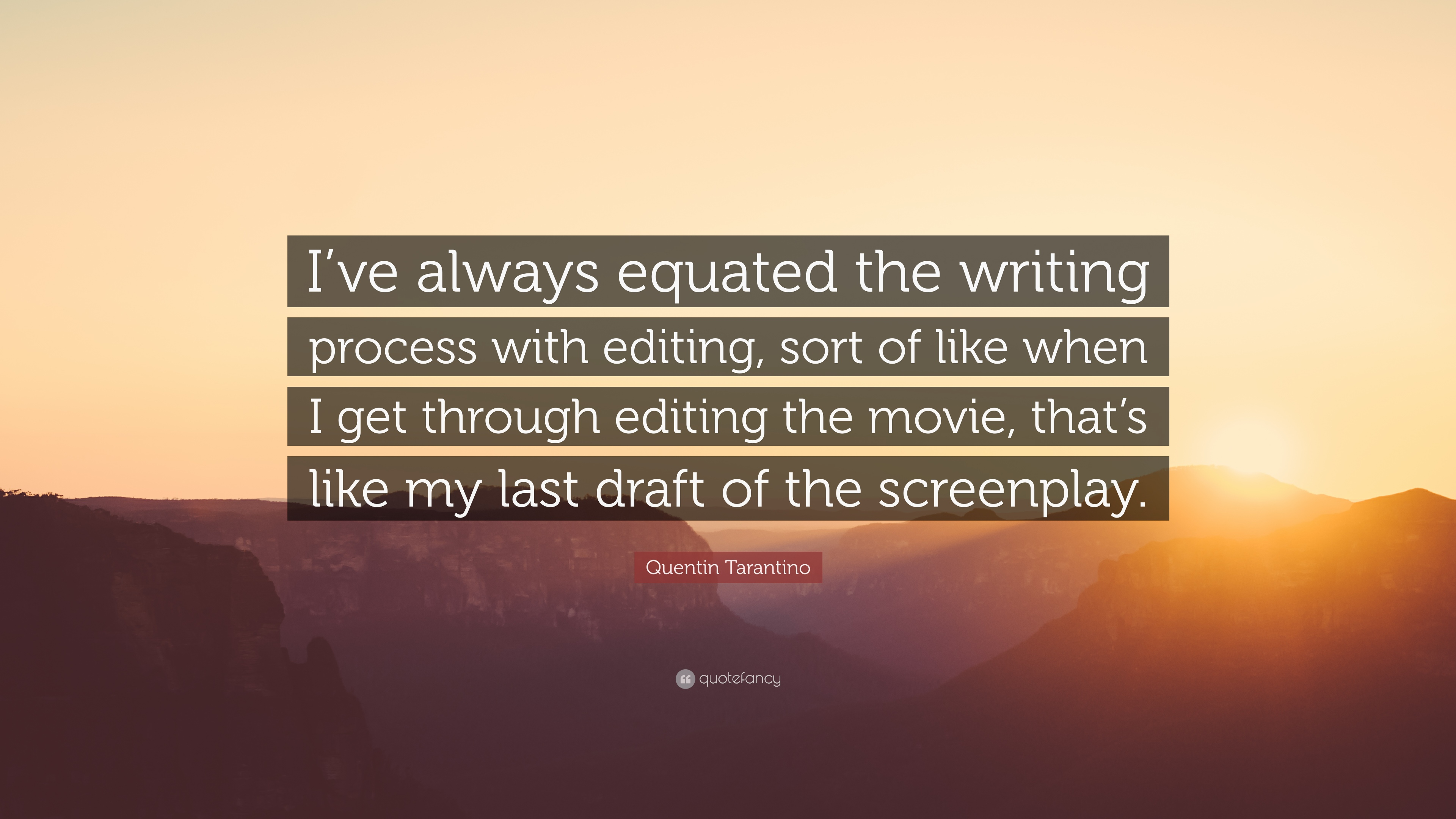 "quentin tarantino quote: ""i've always equated the writing process"