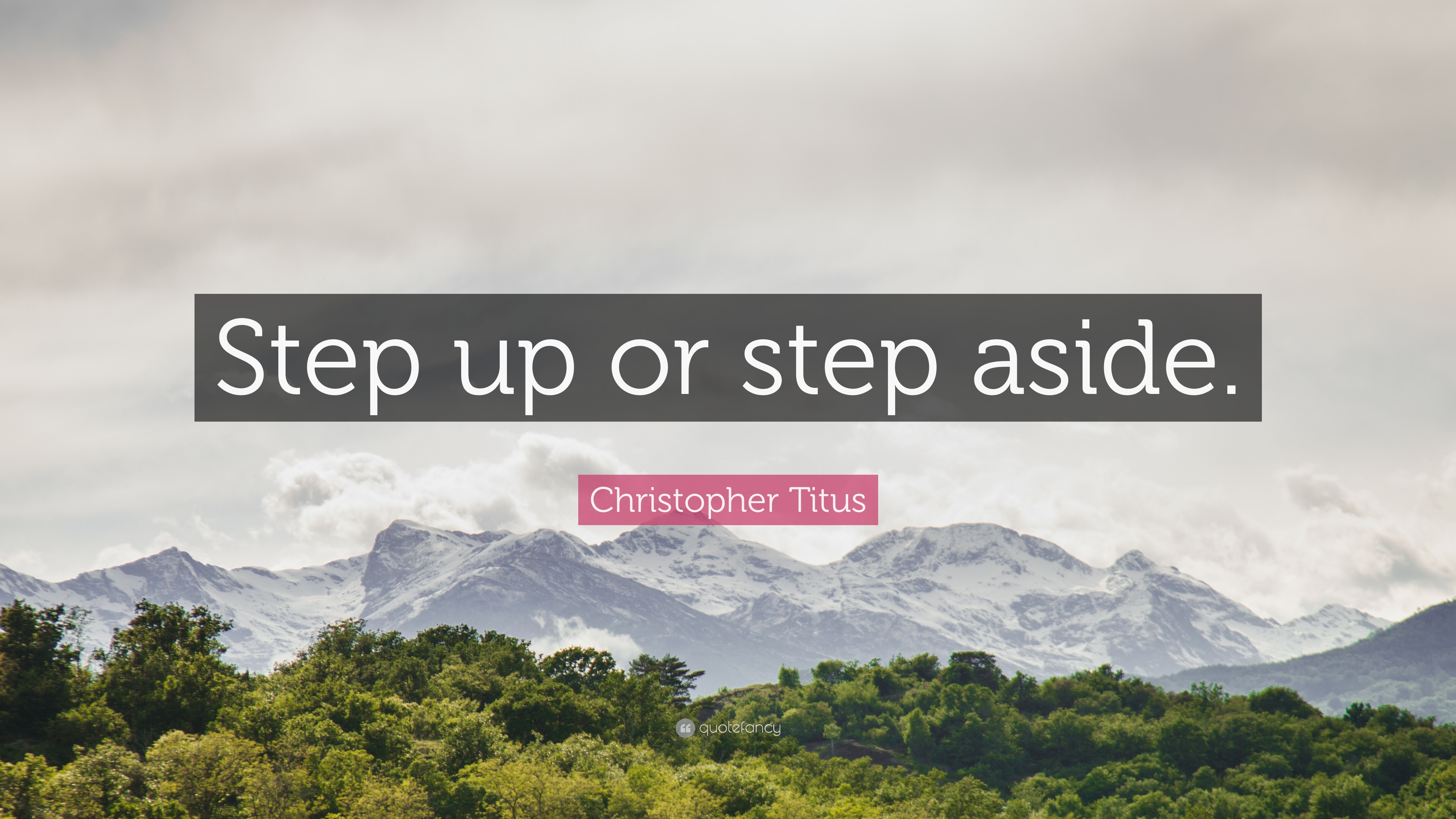 "Christopher Titus Quote: ""Step Up Or Step Aside."" (12"