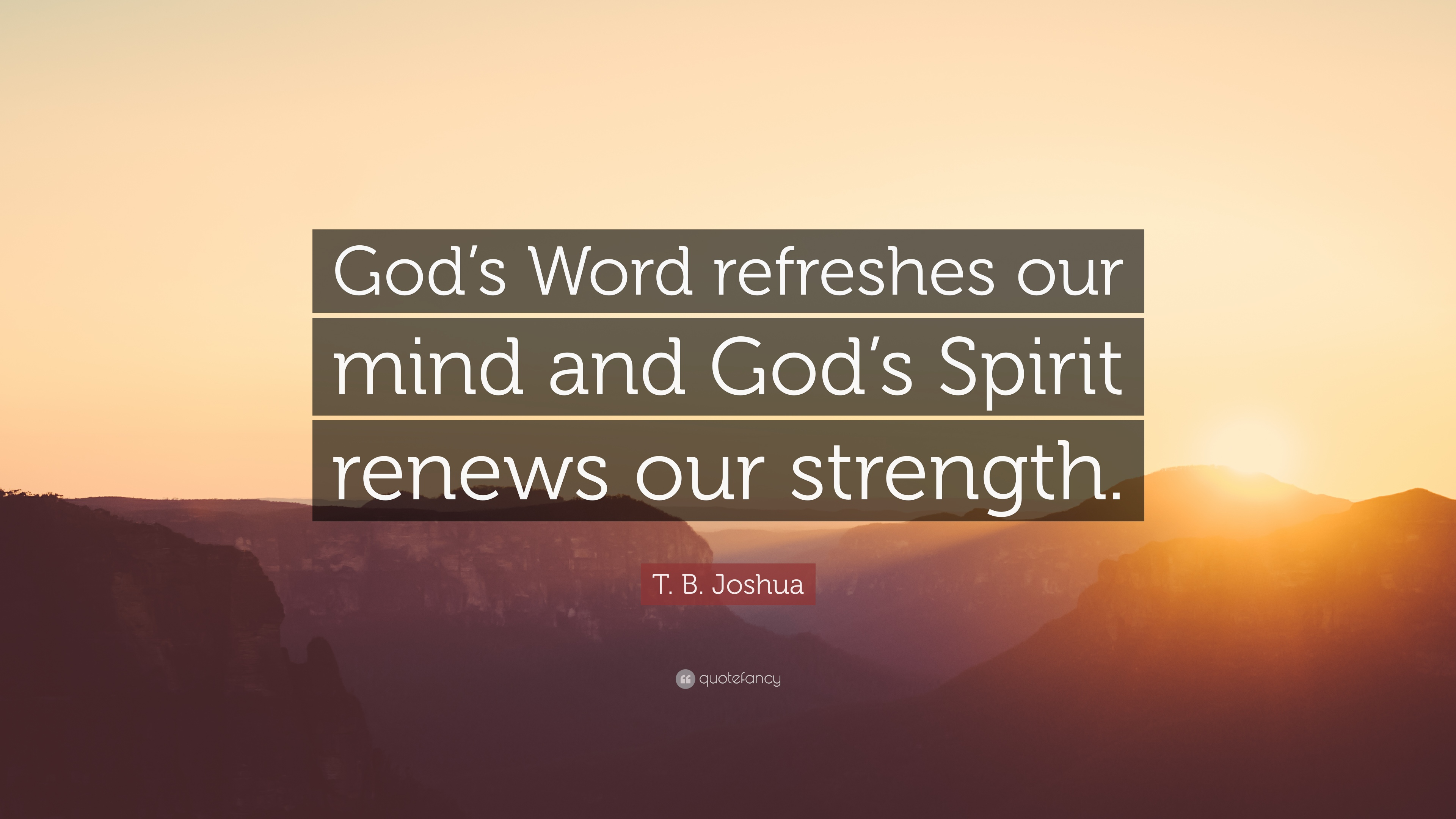 """T  B  Joshua Quote: """"God's Word refreshes our mind and God's"""