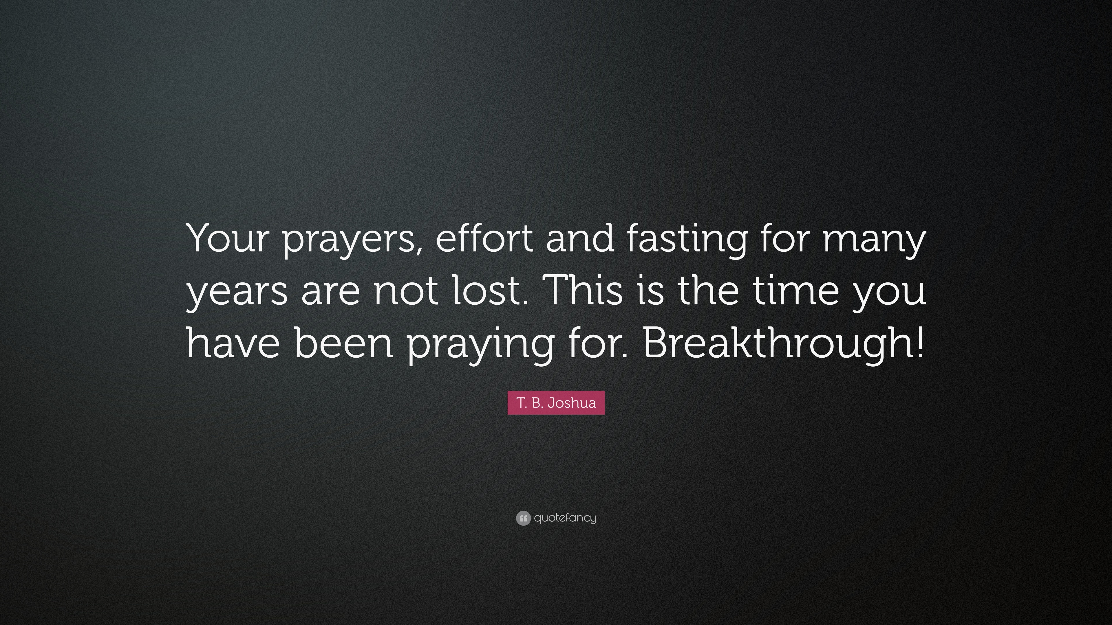 "Quotes Effort Tbjoshua Quote ""Your Prayers Effort And Fasting For Many"