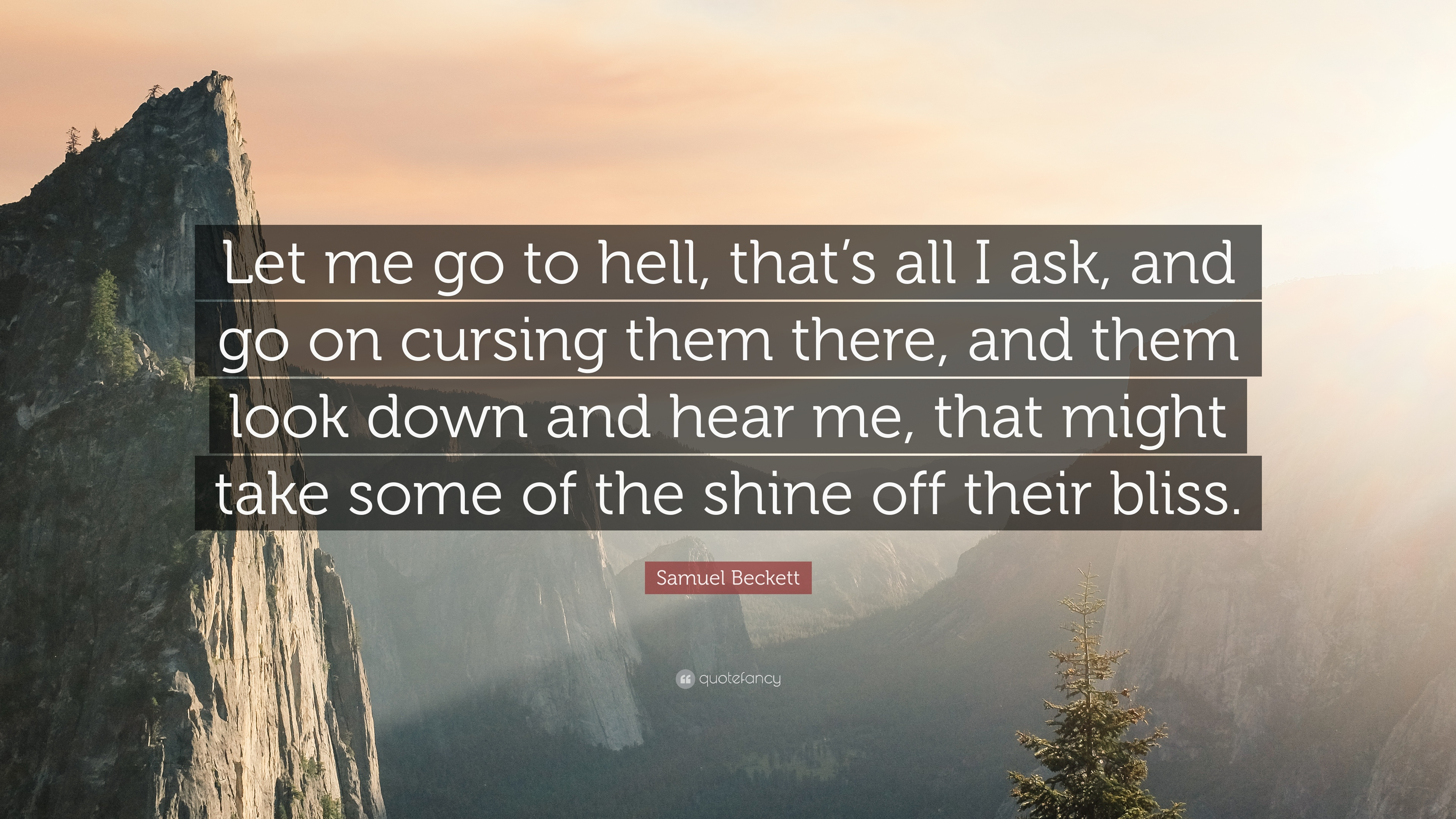 Samuel Beckett Quote Let Me Go To Hell Thats All I Ask And Go