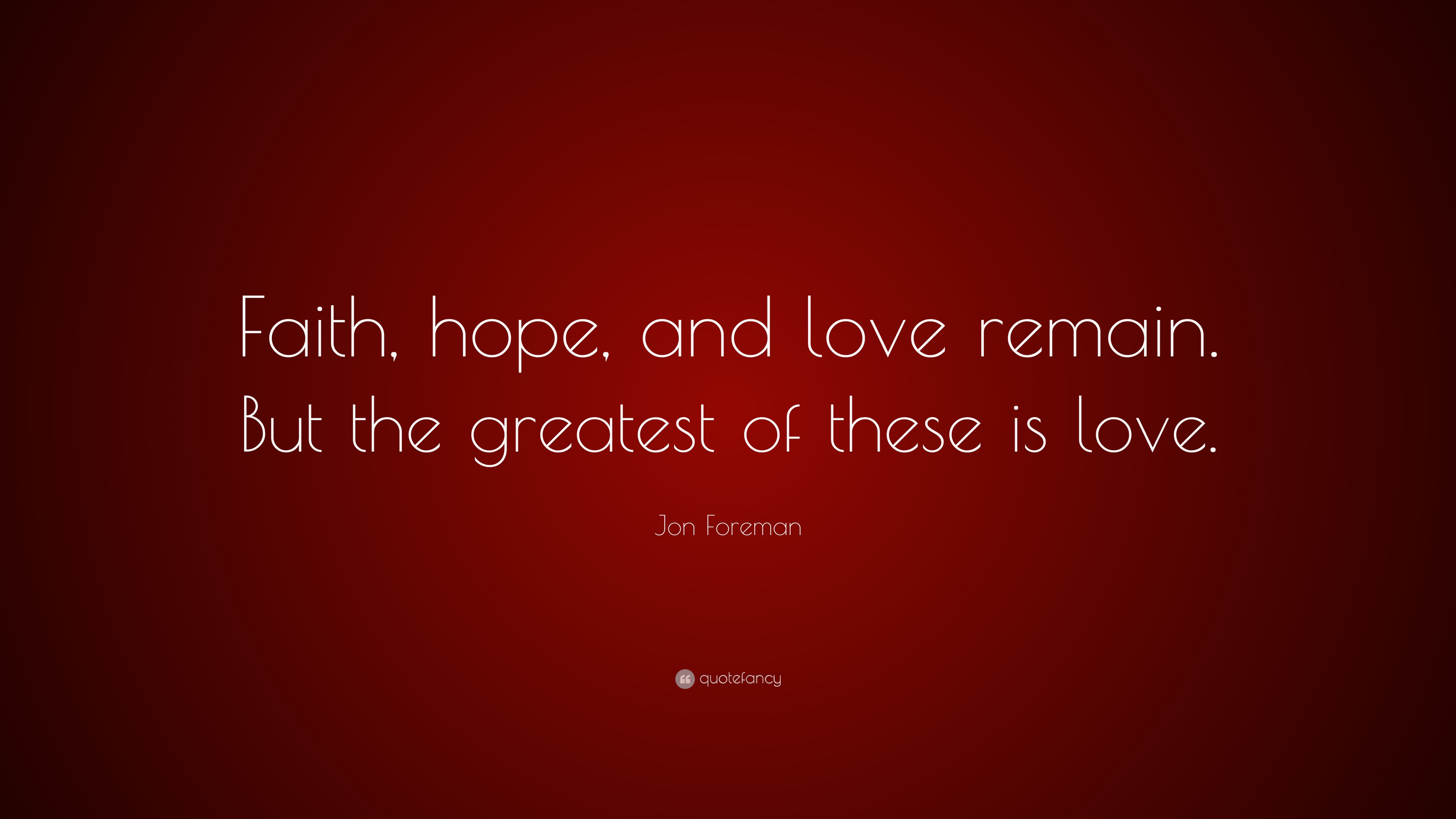 "Love Faith Hope Quotes Jon Foreman Quote ""Faith Hope And Love Remainbut The Greatest"