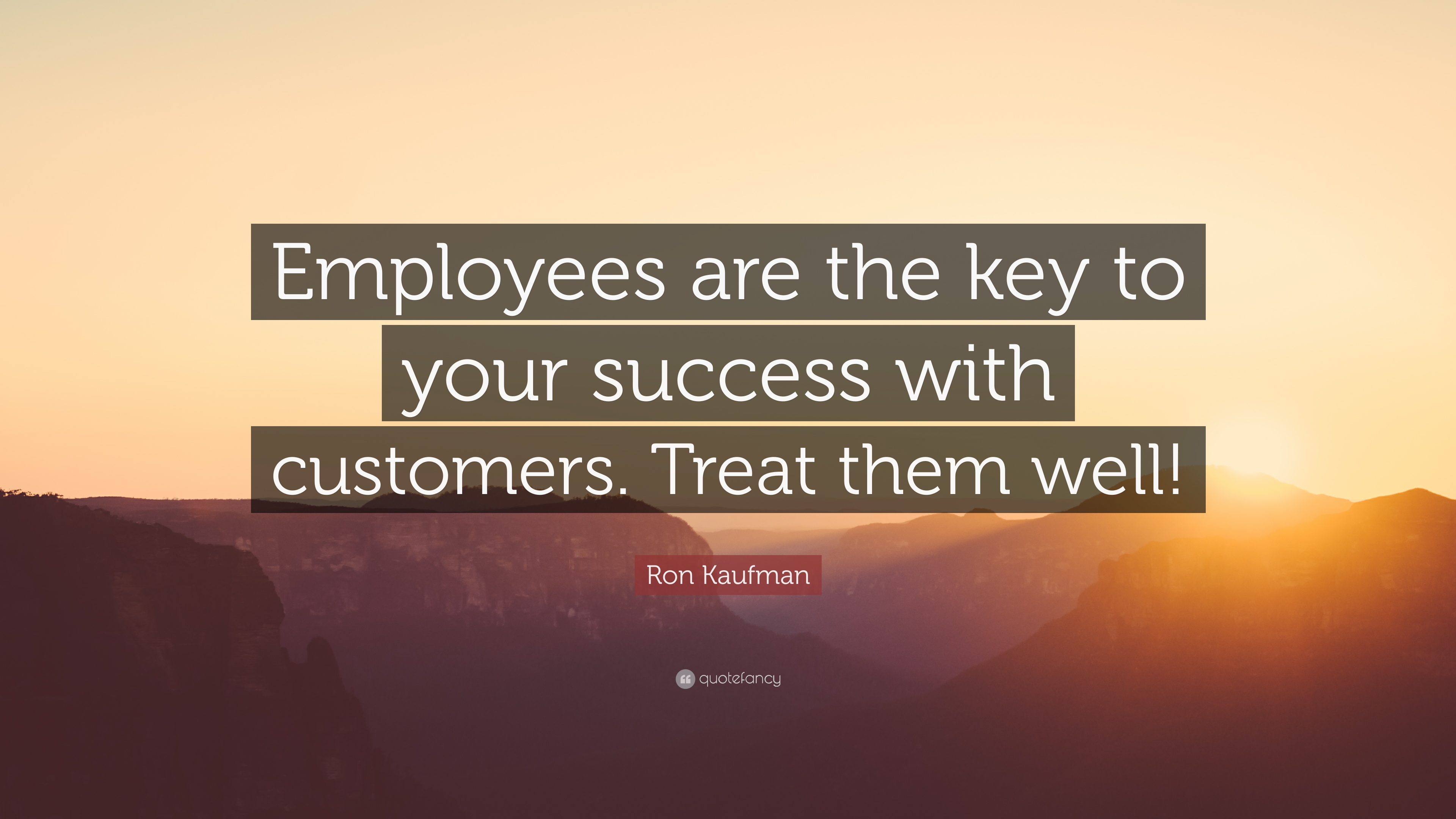 Ron Kaufman Quote Employees Are The Key To Your Success With