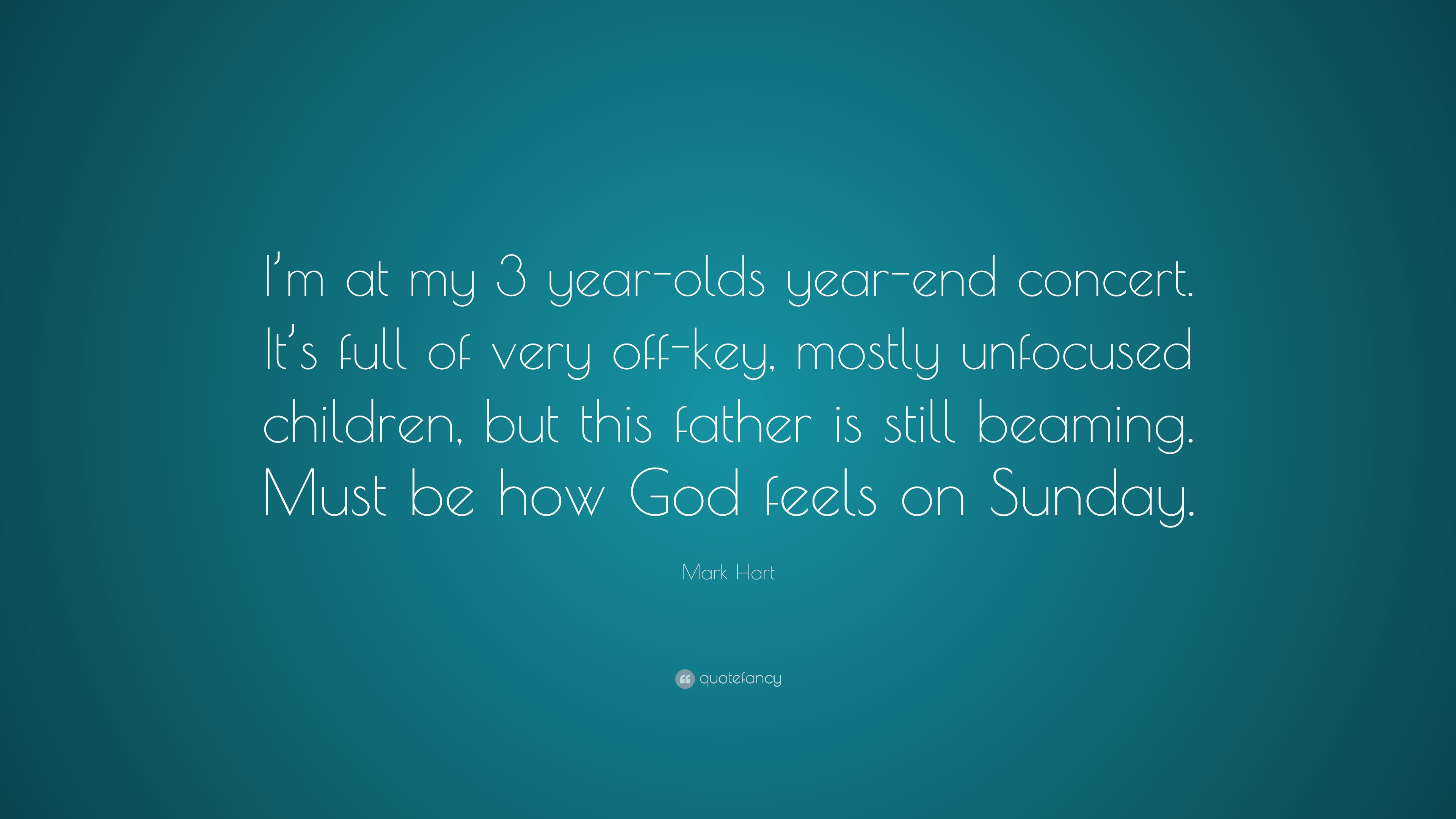Mark hart quote im at my 3 year olds year