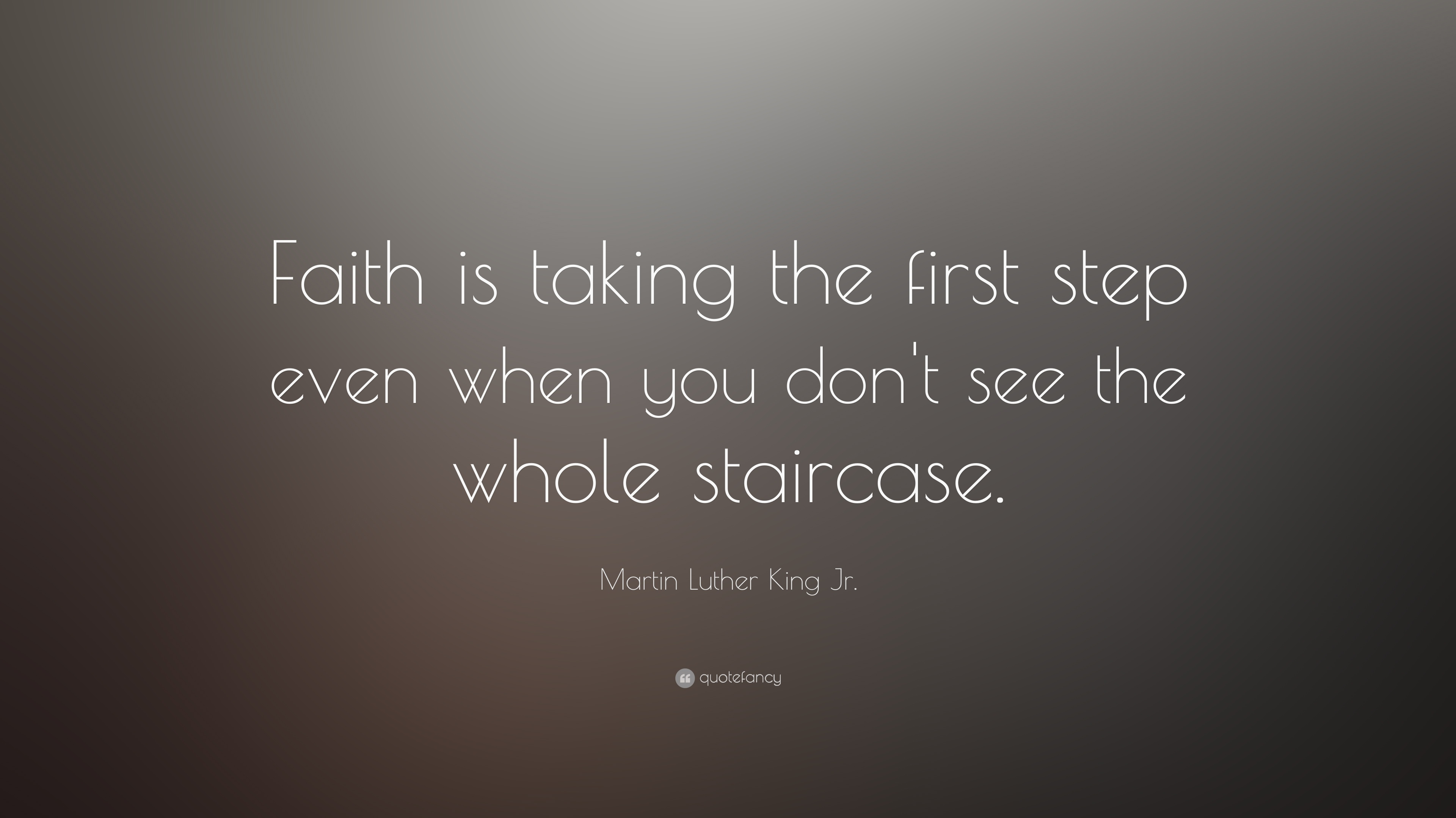 Martin Luther King Jr Quote Faith Is Taking The First Step Even
