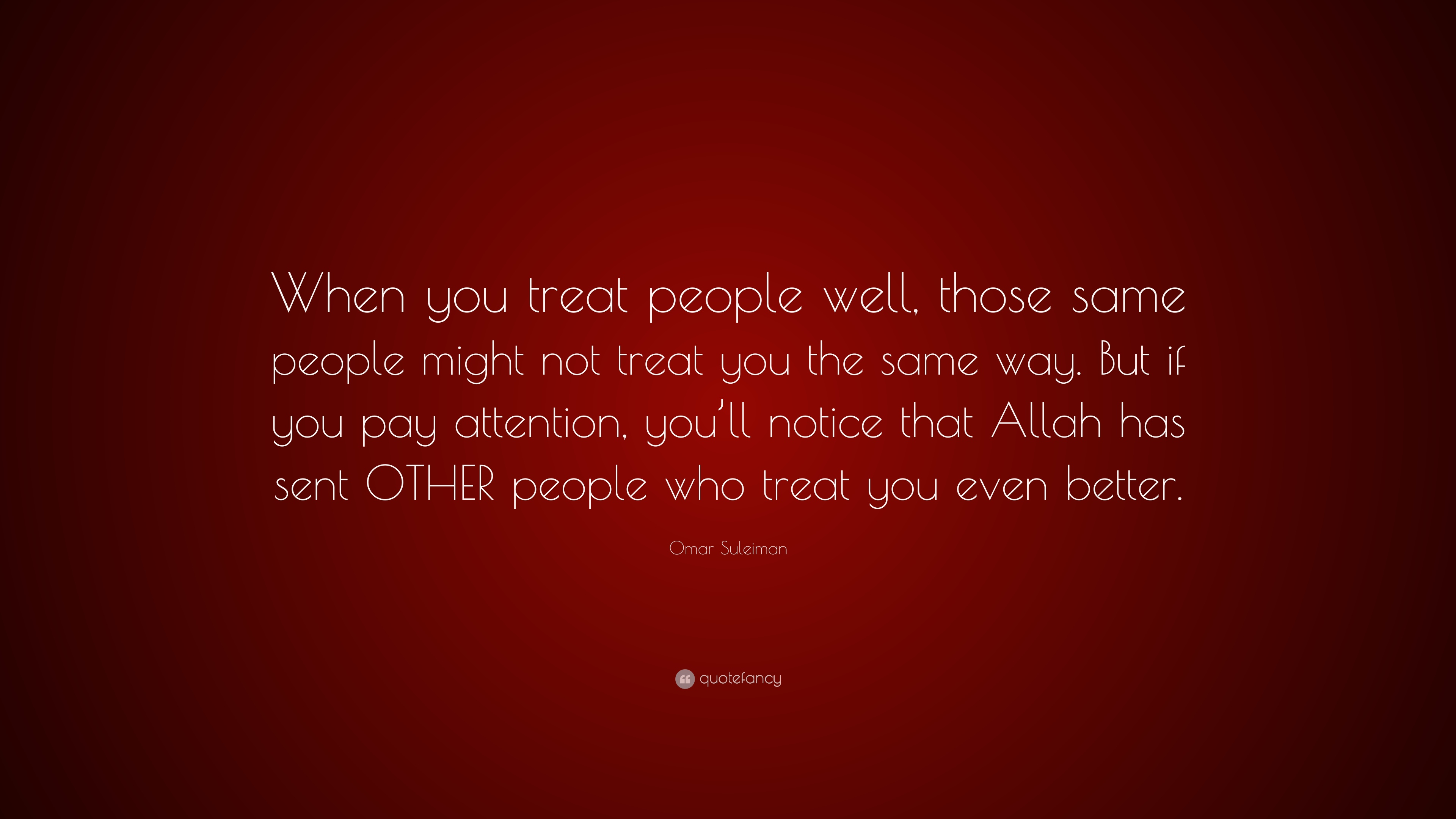 "Omar Suleiman Quote: ""When you treat people well, those same"